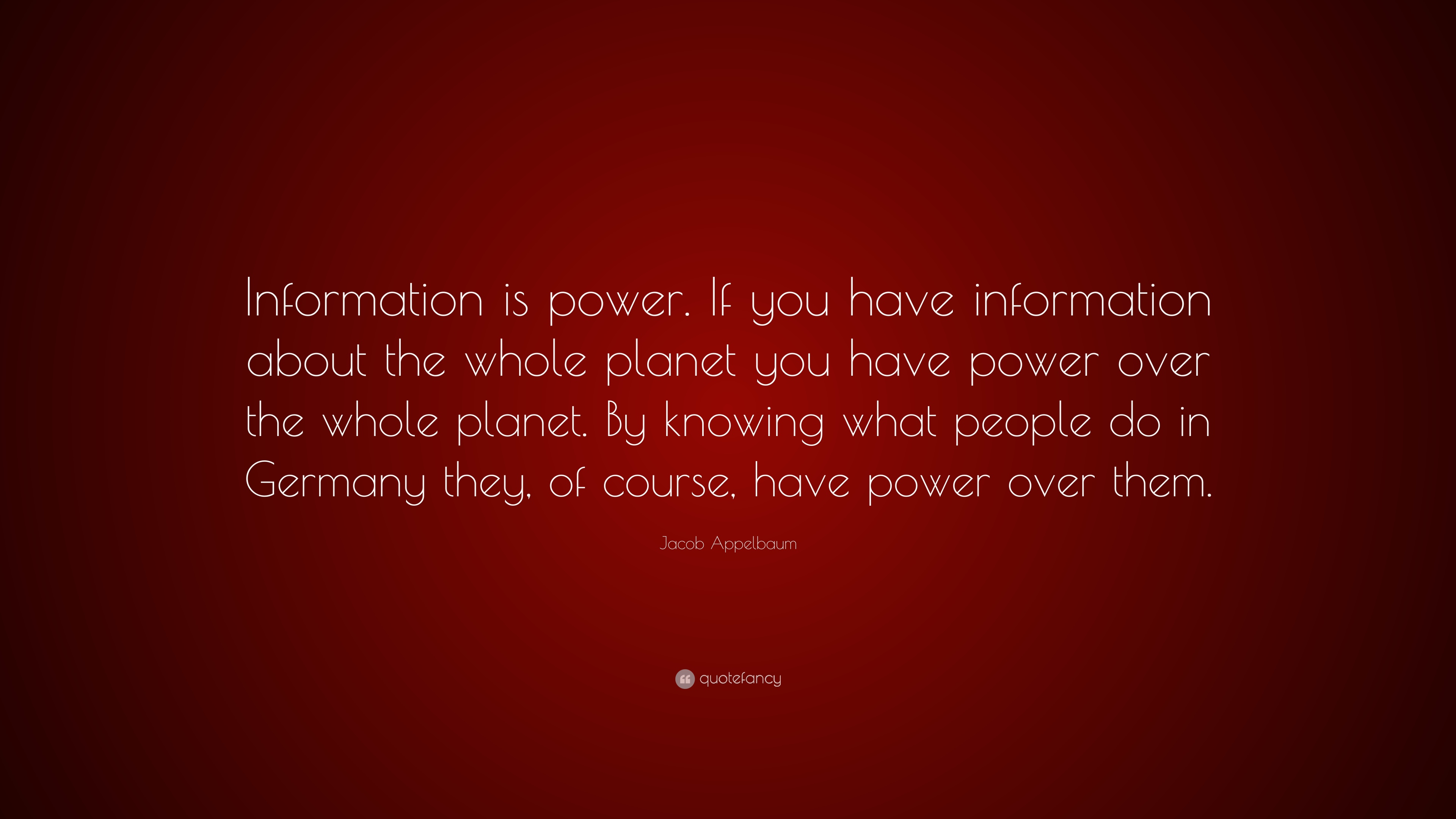 Jacob Appelbaum Quote Information Is Power If You Have