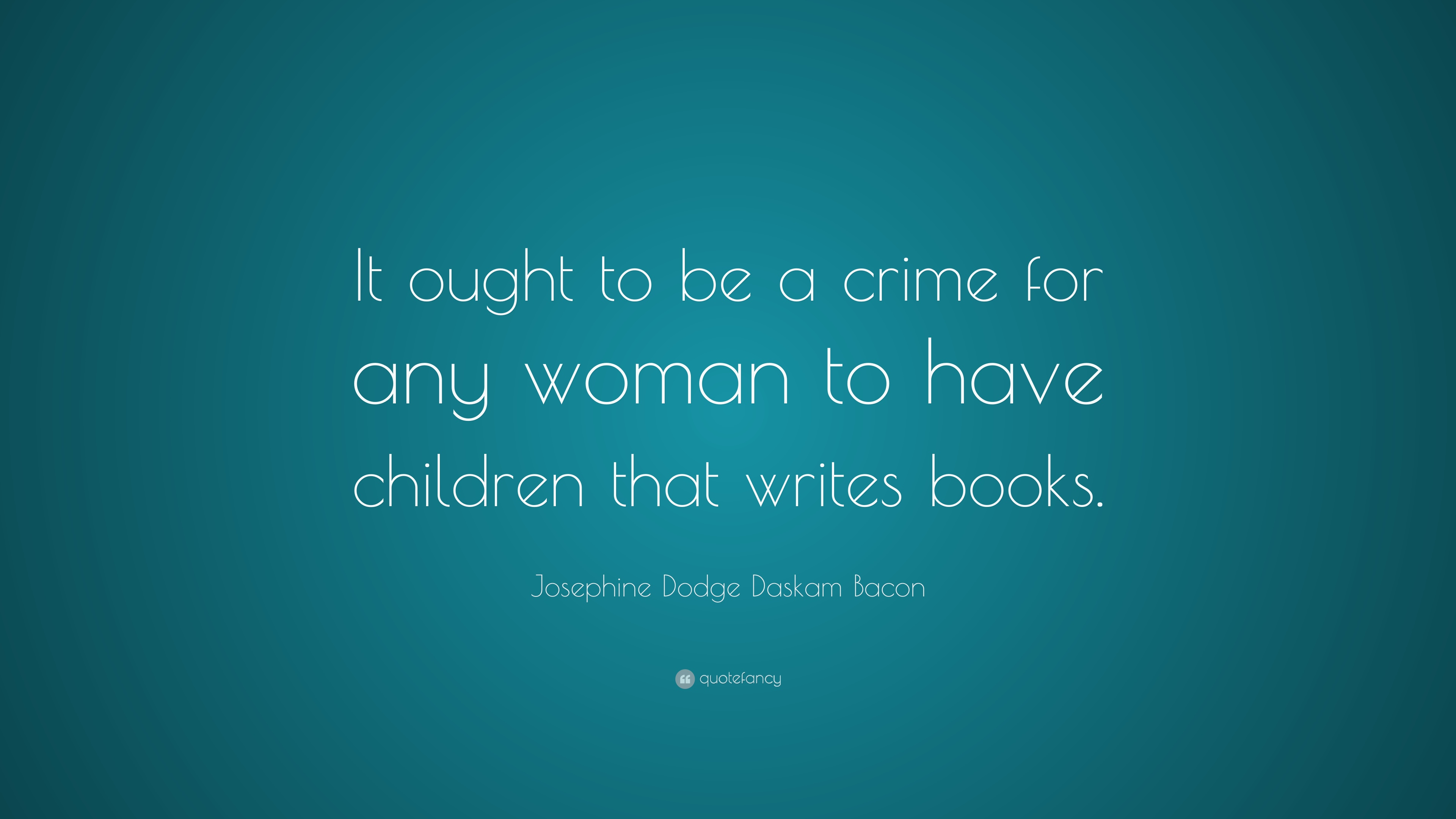 """Dodge Quotes Josephine Dodge Daskam Bacon Quote """"It Ought To Be A Crime For"""