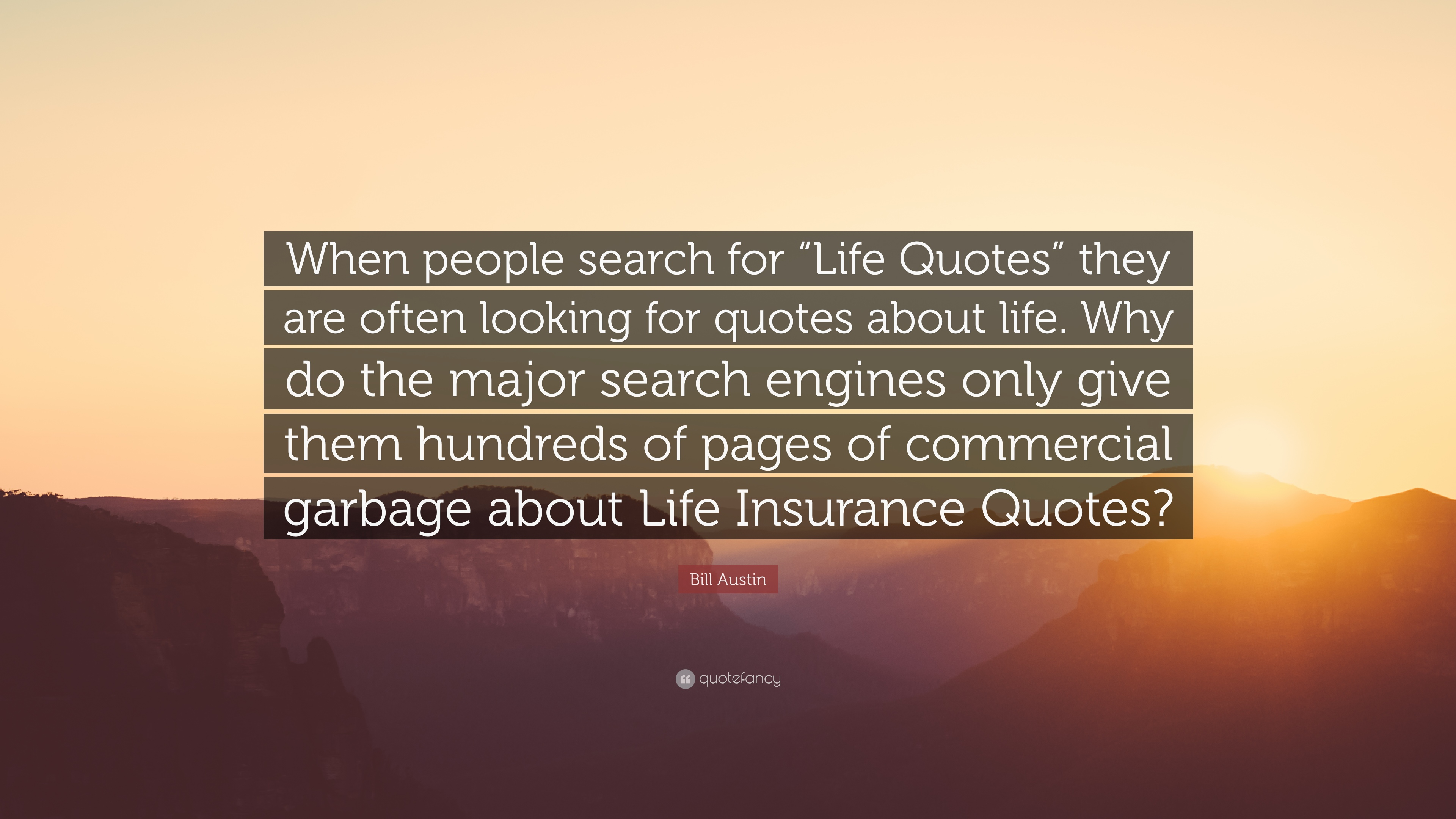 "Looking For Life Insurance Quotes Cool Bill Austin Quote ""When People Search For ""Life Quotes"" They Are"