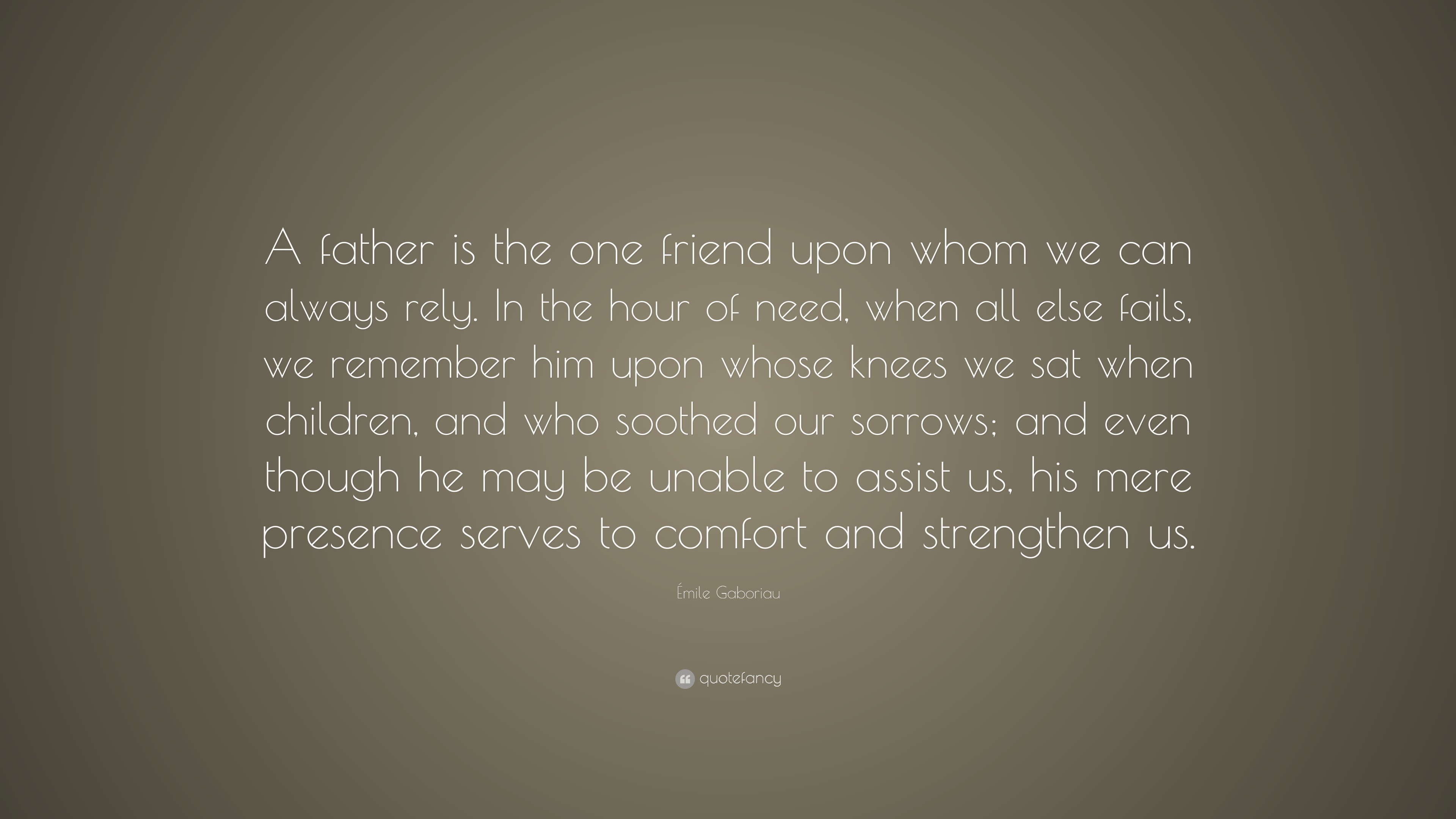 émile Gaboriau Quote A Father Is The One Friend Upon Whom We Can
