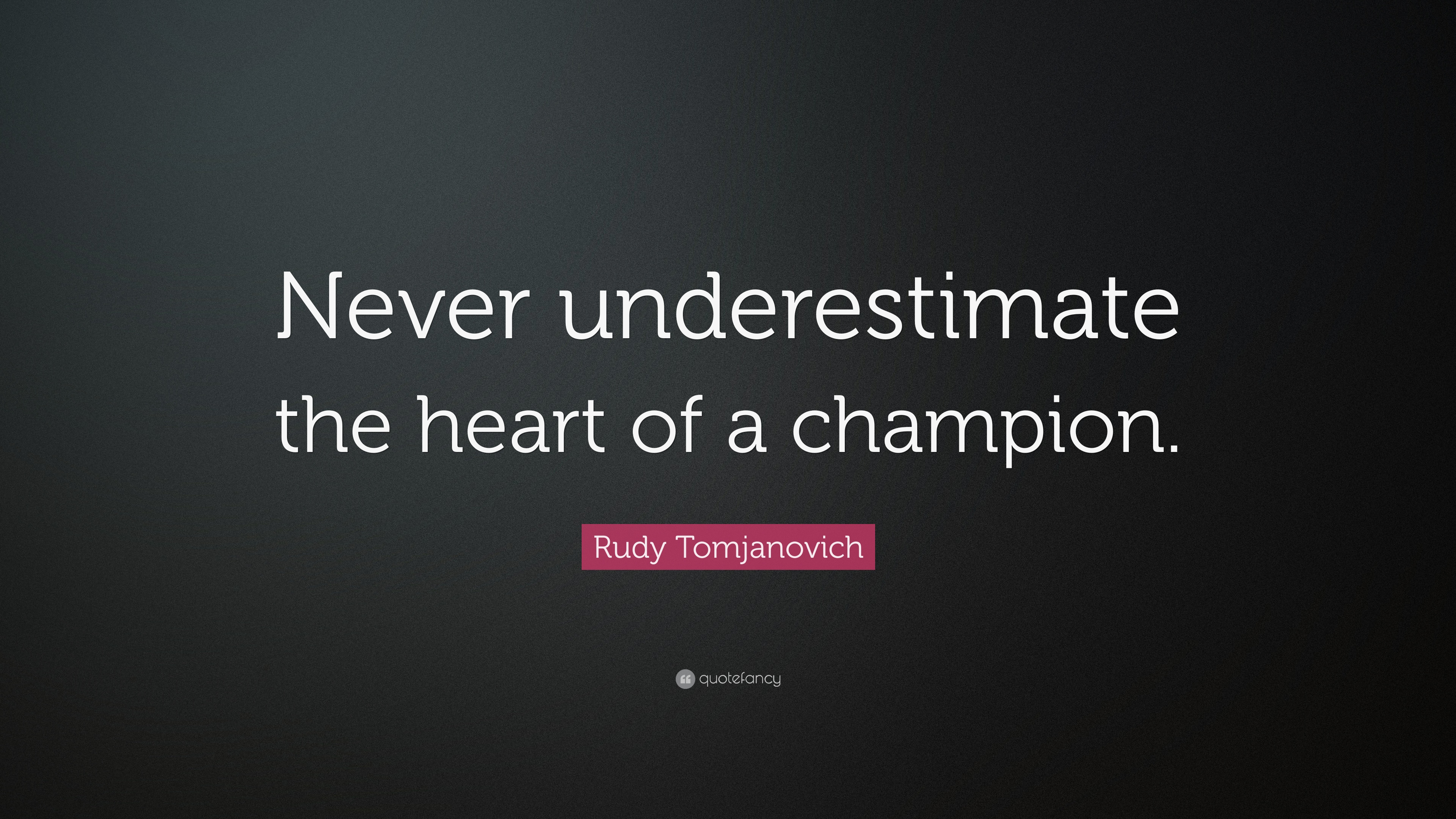 Rudy Tomjanovich Quote Never Underestimate The Heart Of A Champion