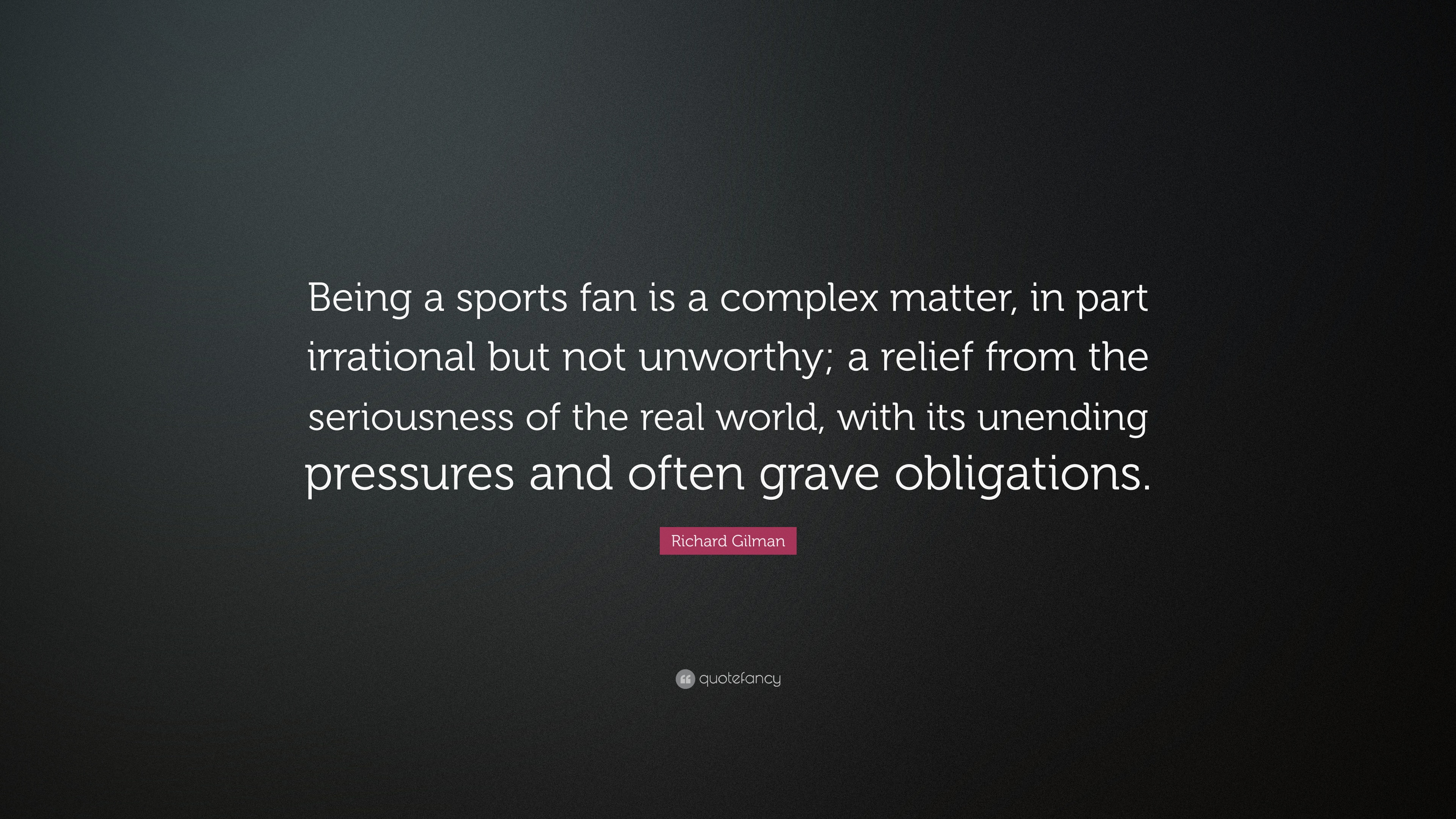 Richard Gilman Quote Being A Sports Fan Is A Complex Matter In