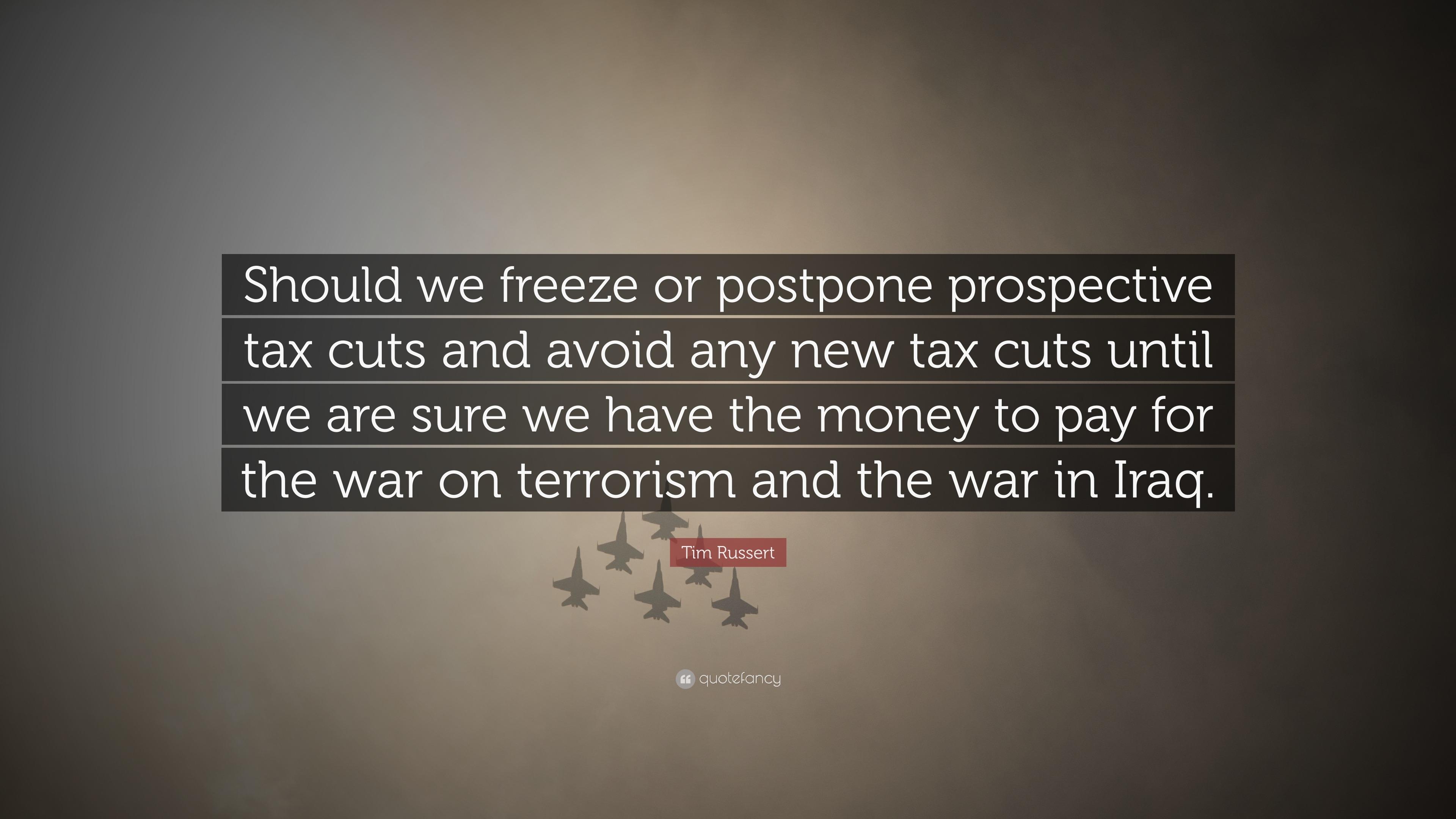 tim russert quote should we freeze or postpone prospective tax
