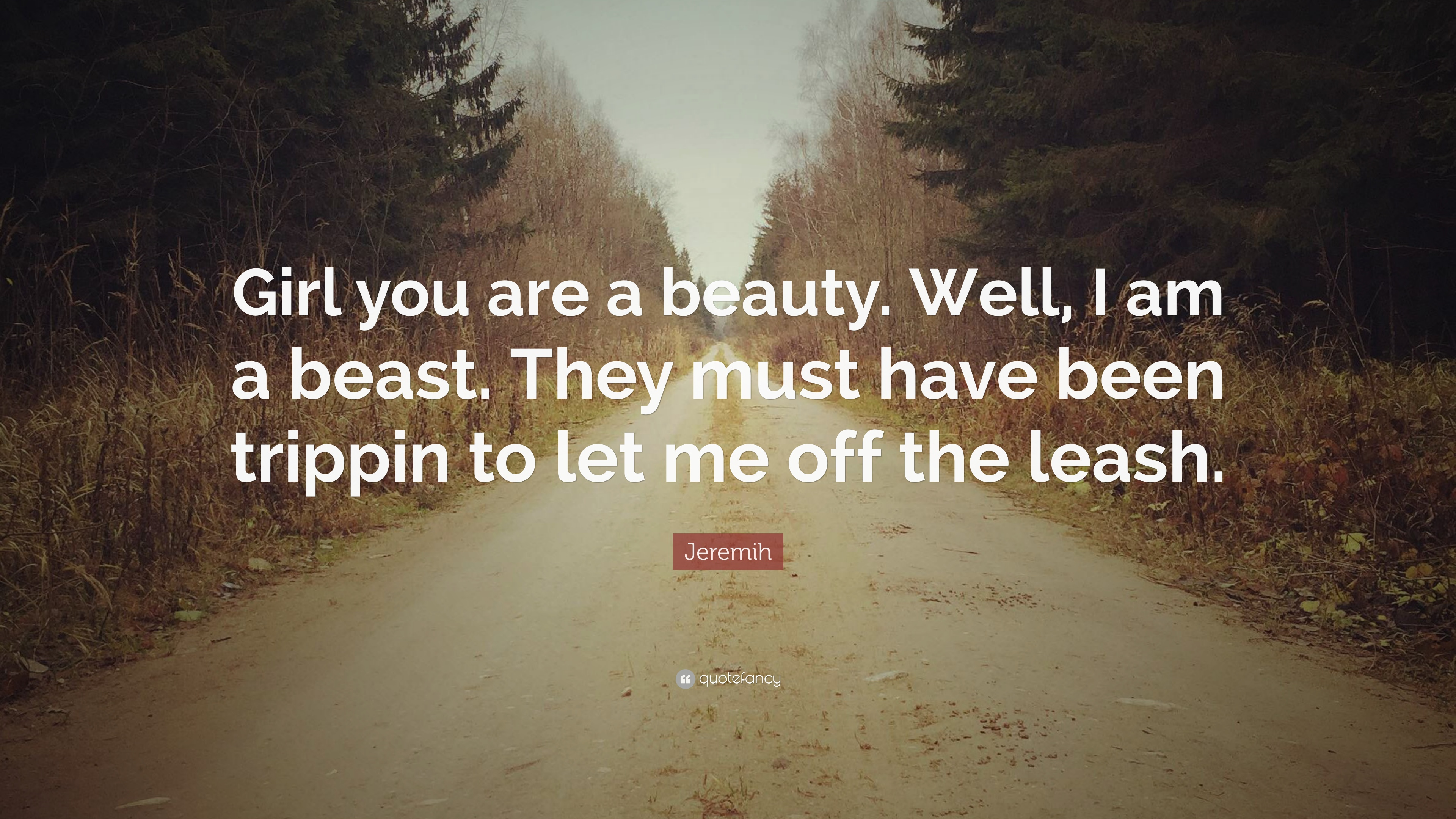 Jeremih Quote Girl You Are A Beauty Well I Am A Beast They Must