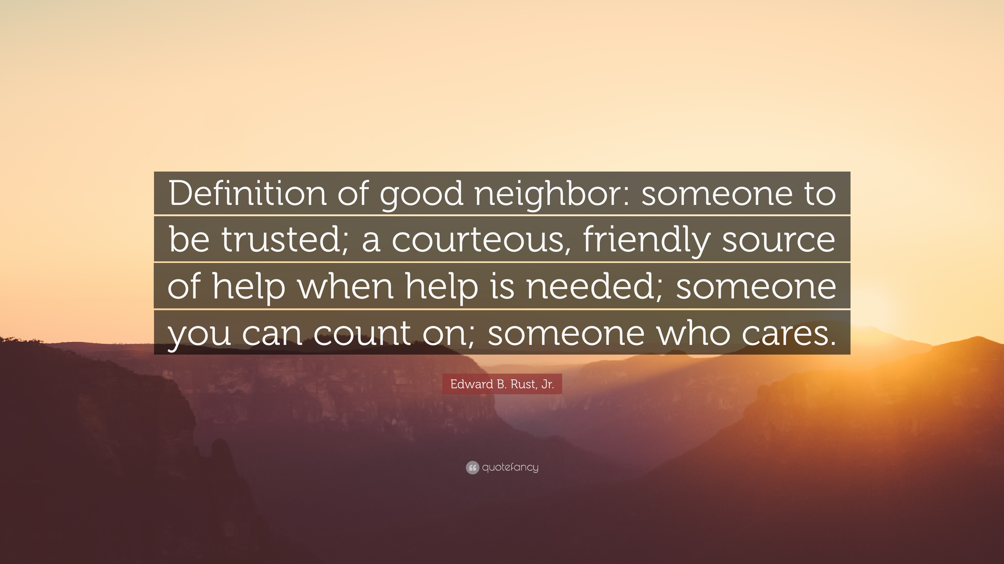 Edward B Rust Jr Quote Definition Of Good Neighbor Someone To