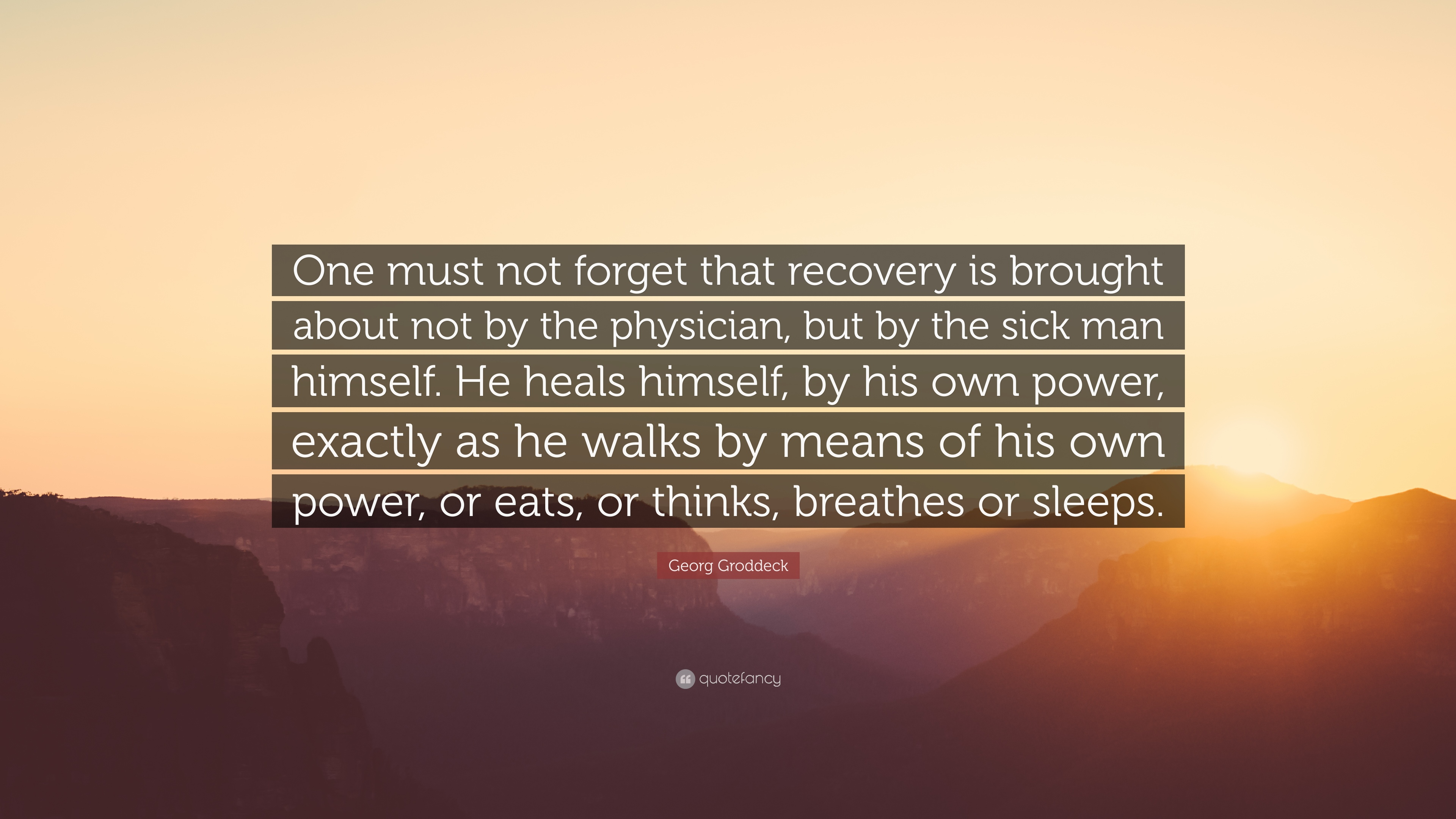 Georg Groddeck Quote One Must Not Forget That Recovery Is Brought