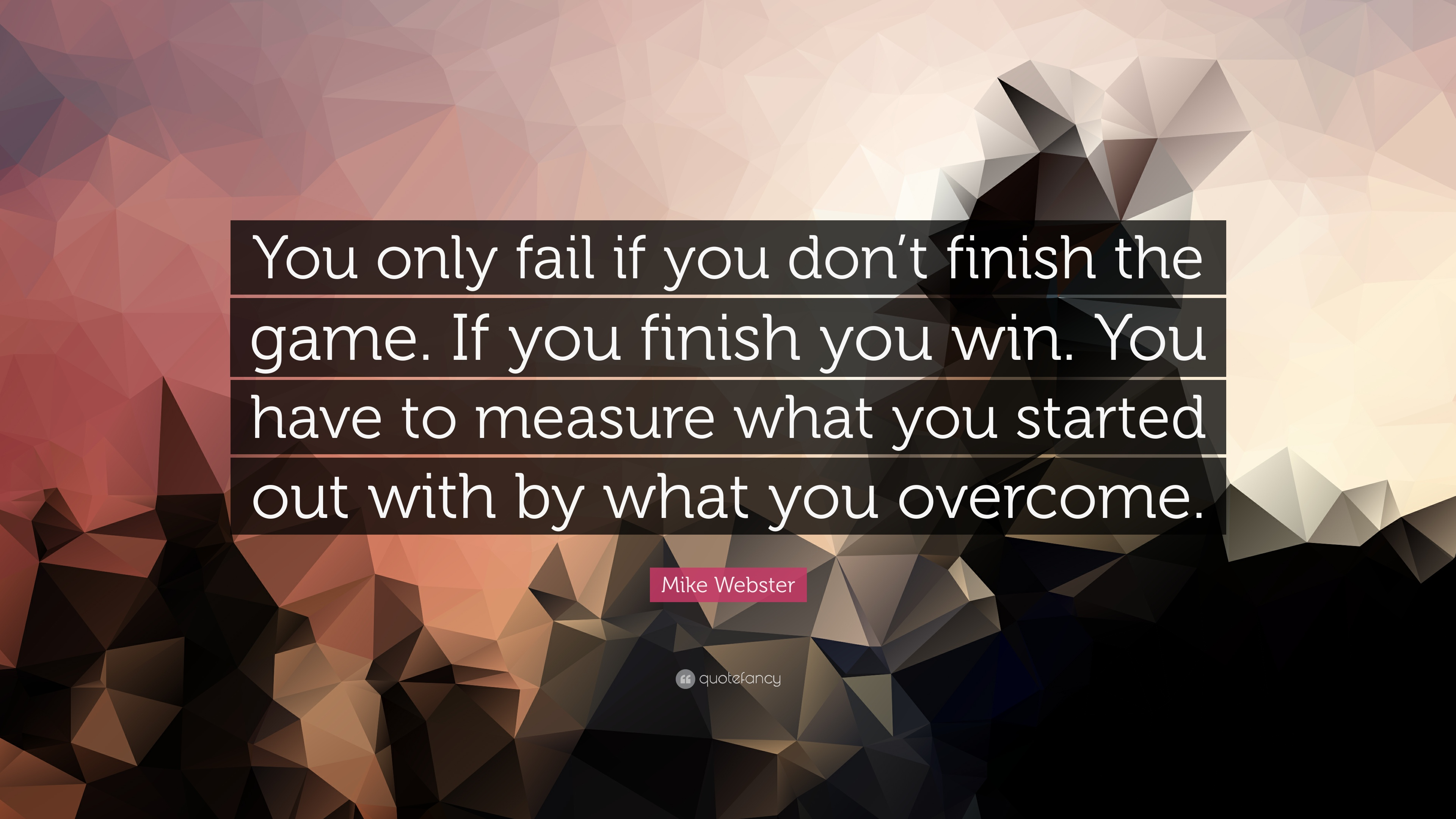 Mike Webster Quote You Only Fail If You Dont Finish The Game If