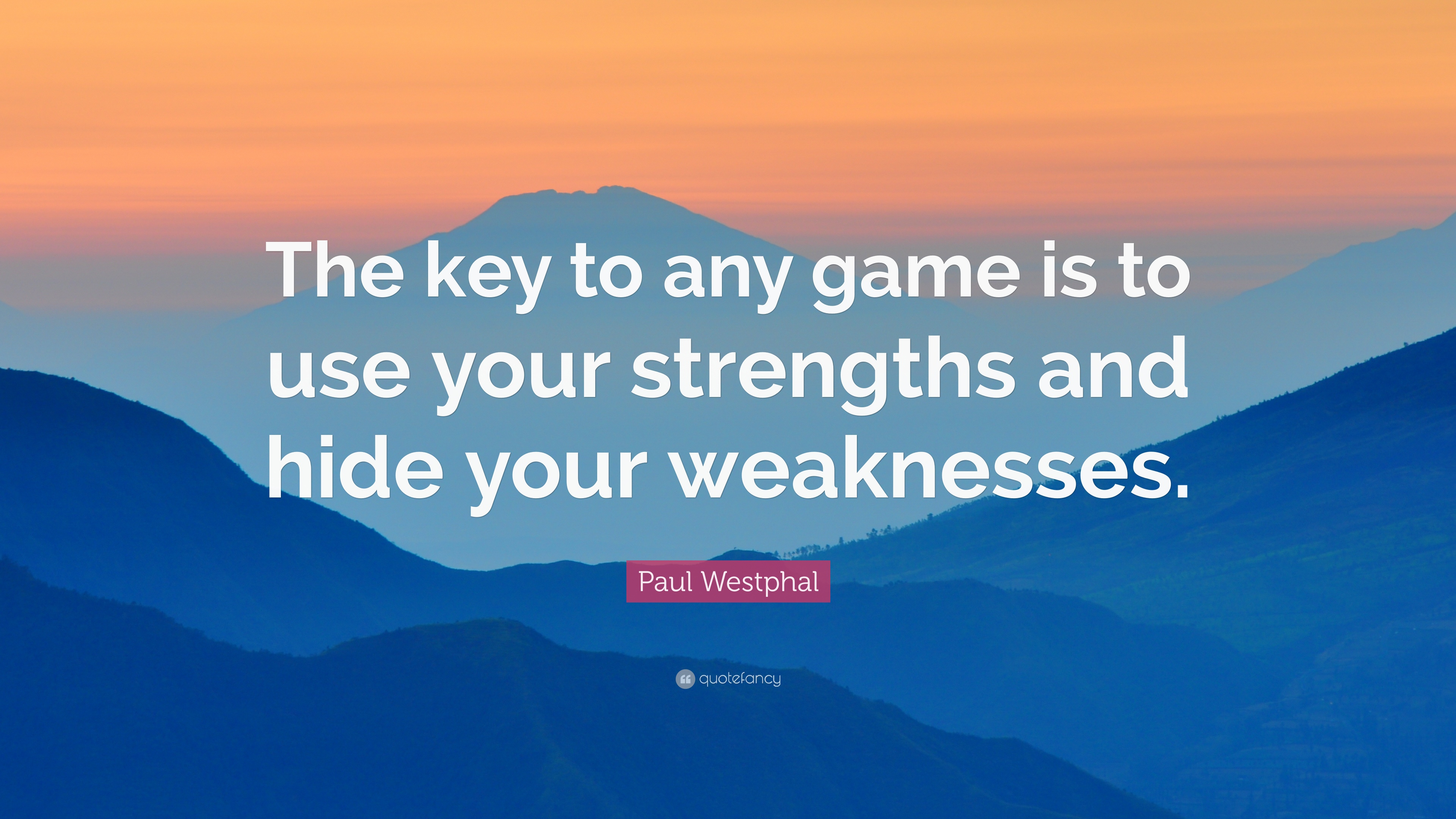 """Paul Westphal Quote """"The key to any game is to use your strengths"""