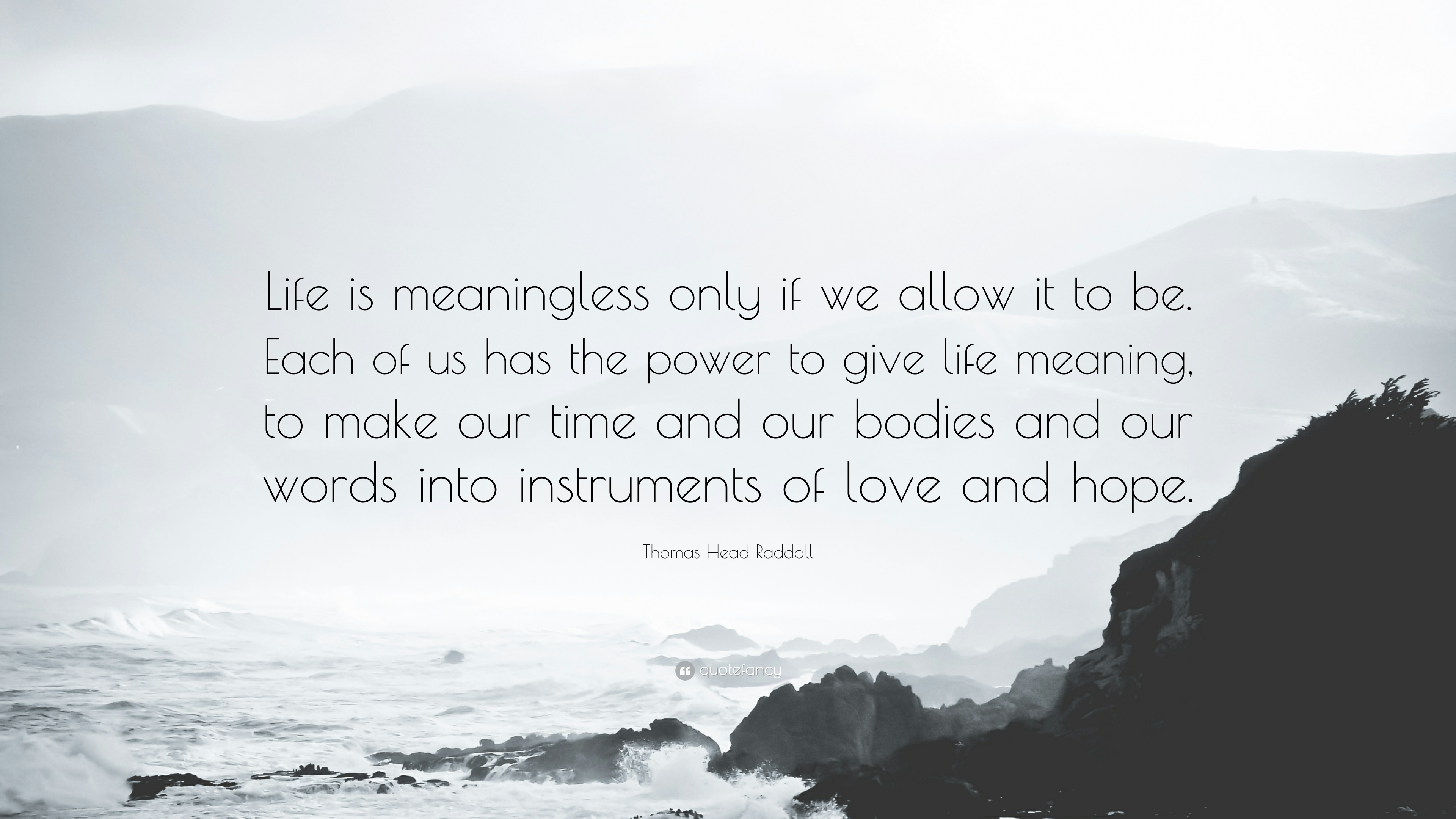 """Thomas Head Raddall Quote: """"Life is meaningless only if we allow it to be. Each  of us has the power to give life meaning, to make our time and our b..."""""""