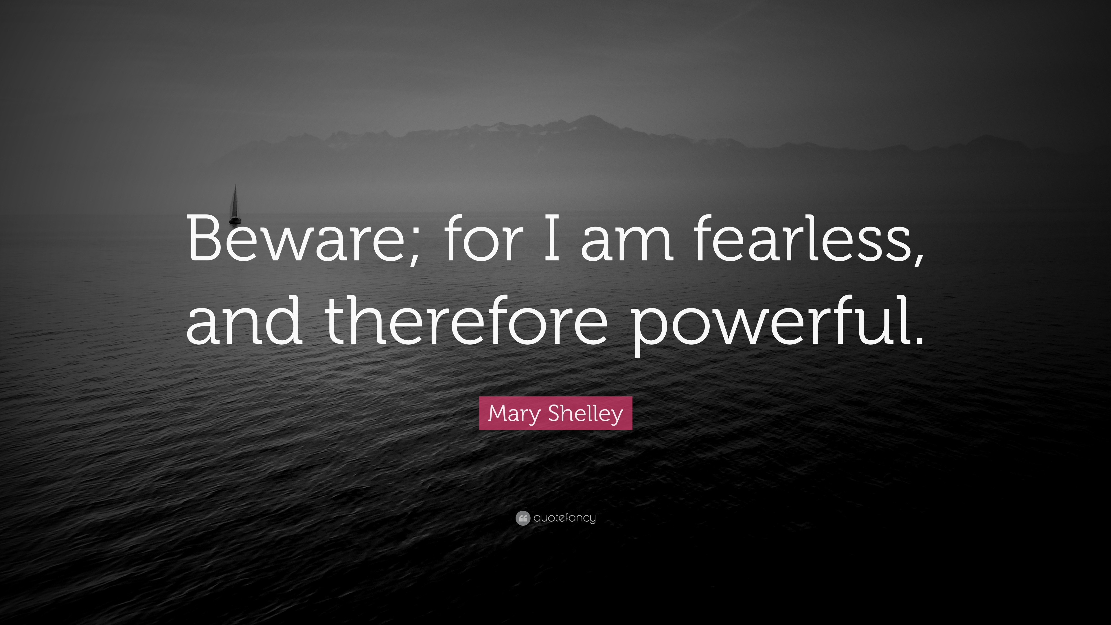 Mary Shelley Quote Beware For I Am Fearless And Therefore