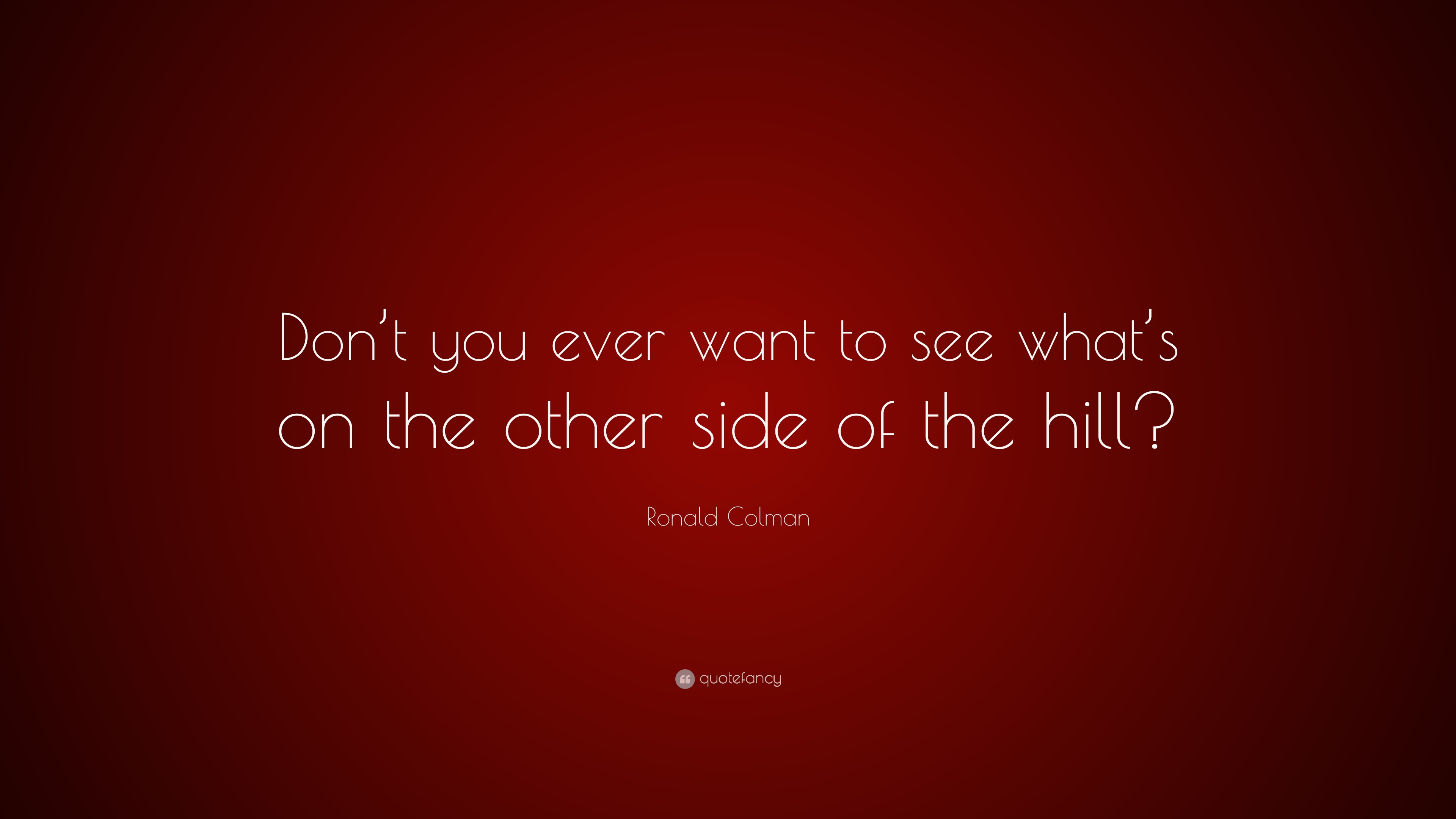 Ronald Colman Quote Dont You Ever Want To See Whats On The Other