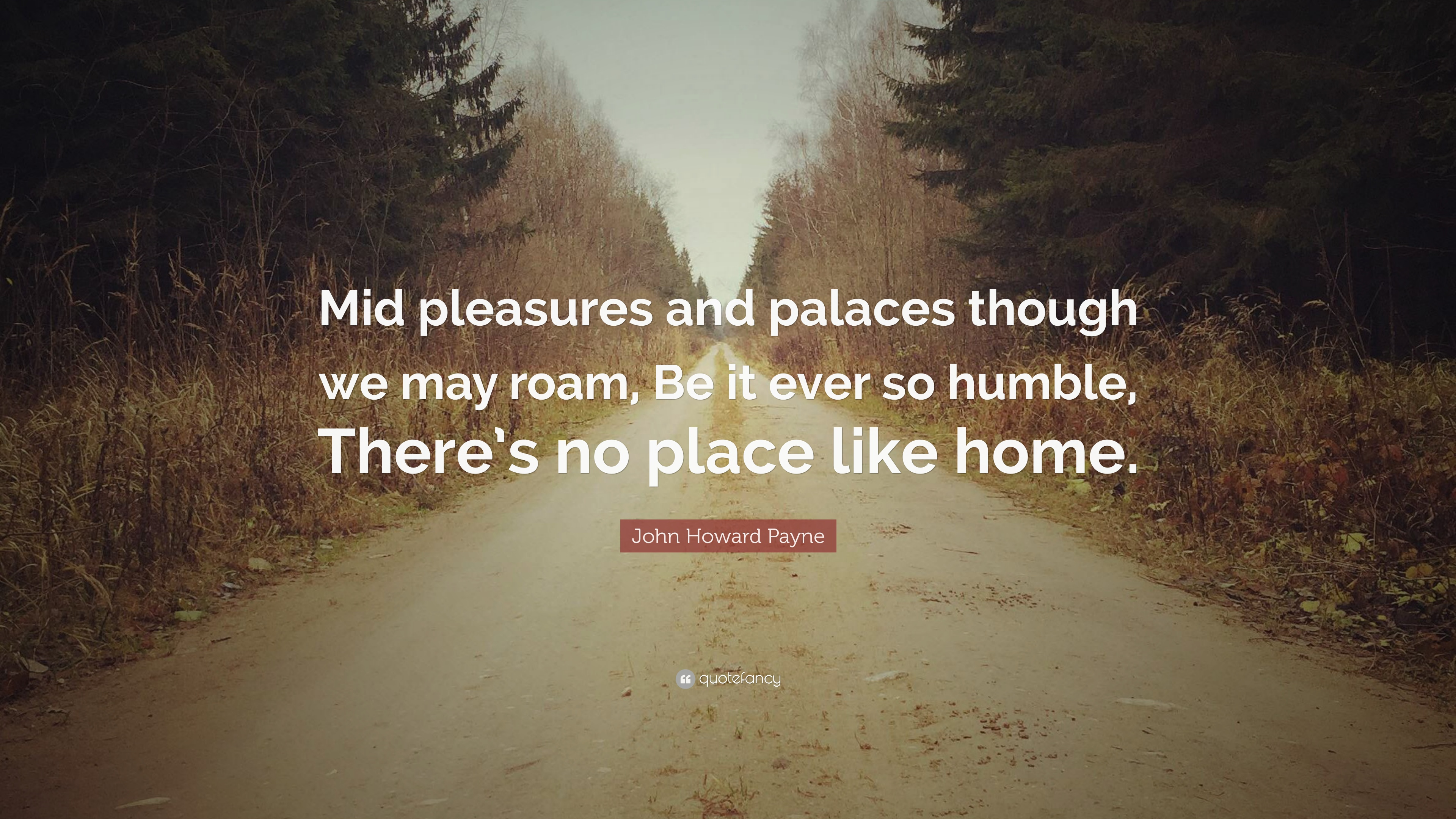 John Howard Payne Quote Mid Pleasures And Palaces Though We May