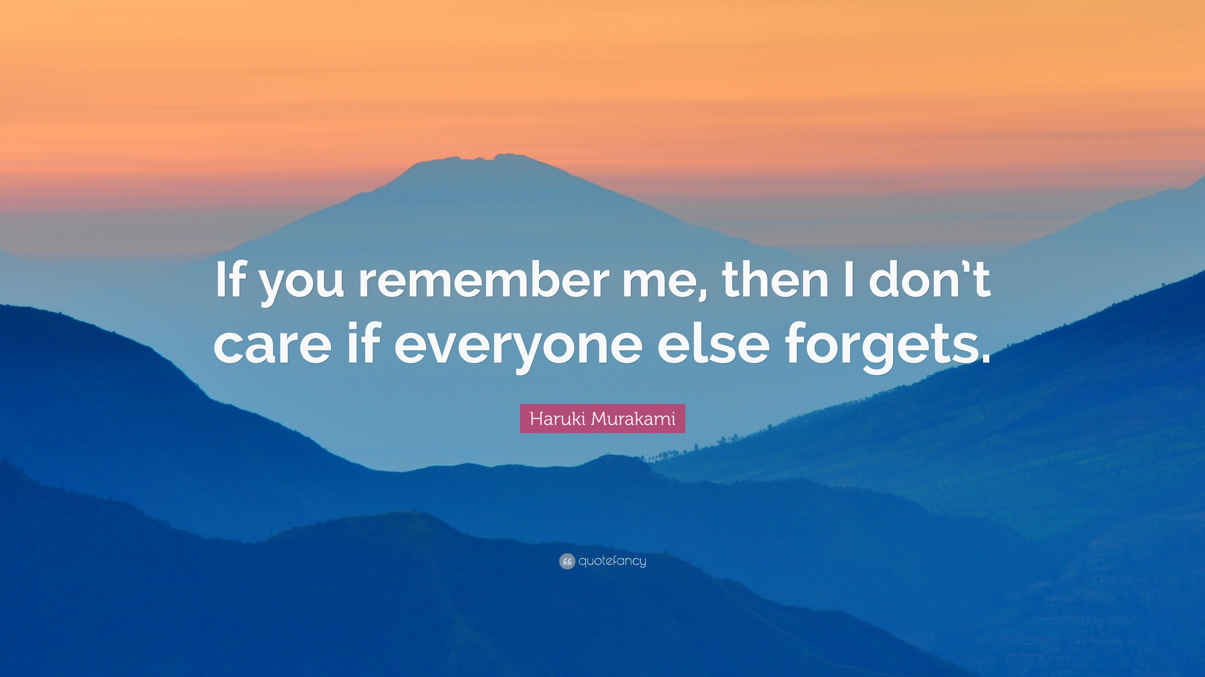 Haruki Murakami Quote If You Remember Me Then I Dont Care If