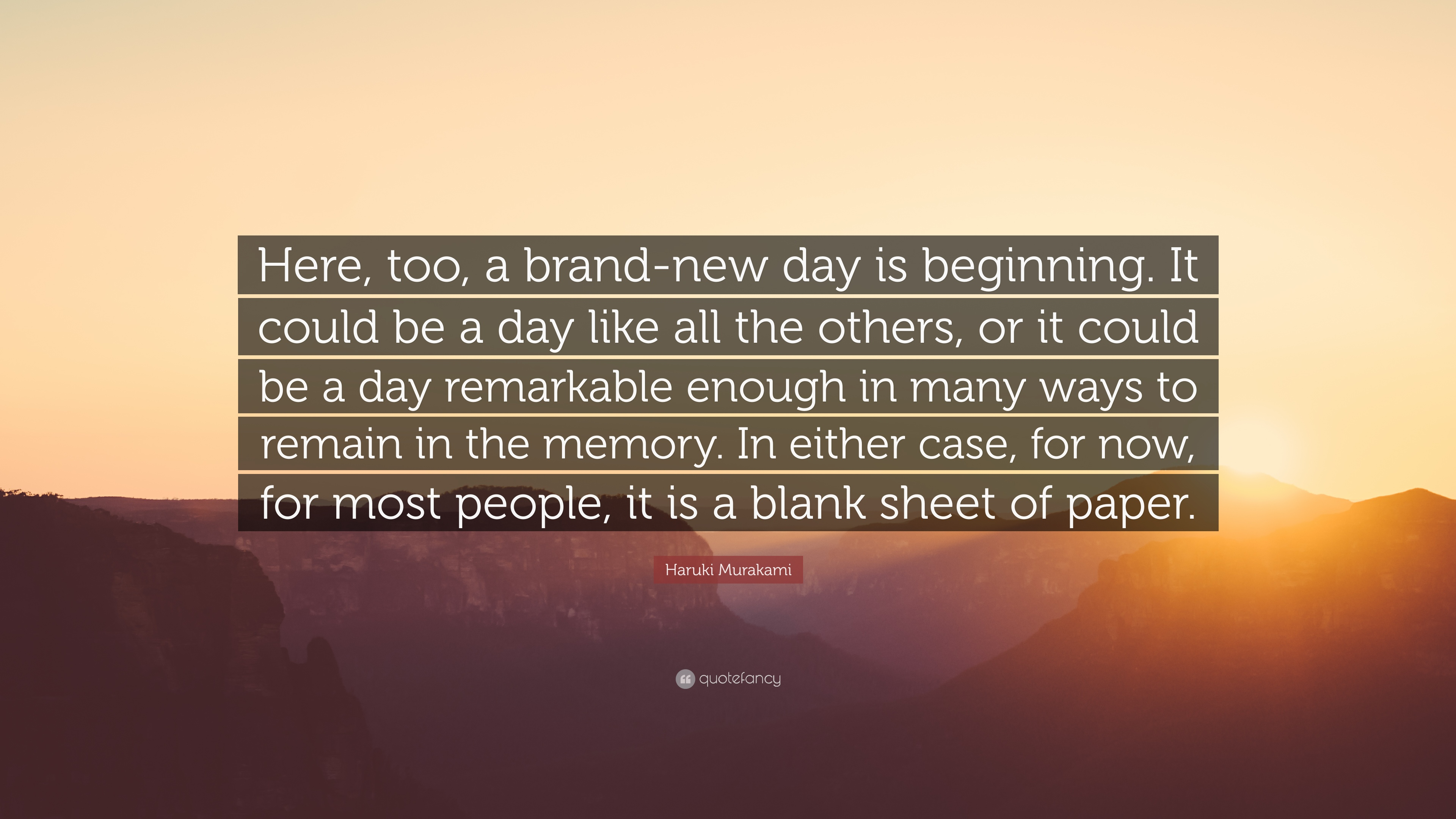 """Brand New Day Quotes: Haruki Murakami Quote: """"Here, Too, A Brand-new Day Is"""