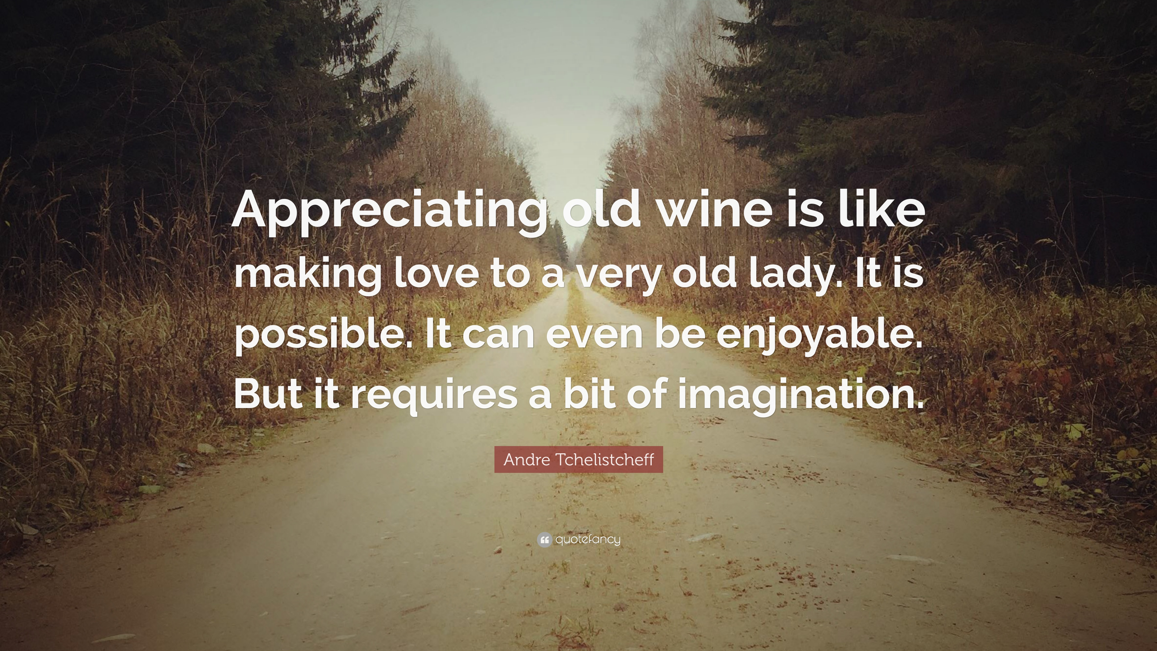 Making Love Quotes Pictures | Andre Tchelistcheff Quote Appreciating Old Wine Is Like Making