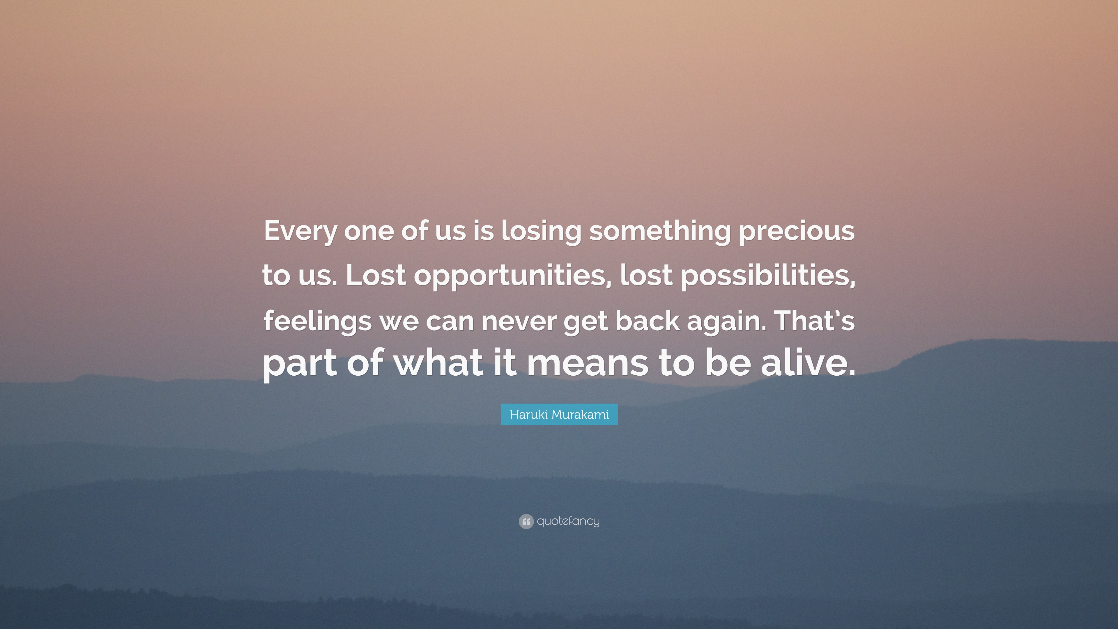 Haruki Murakami Quote Every One Of Us Is Losing Something Precious