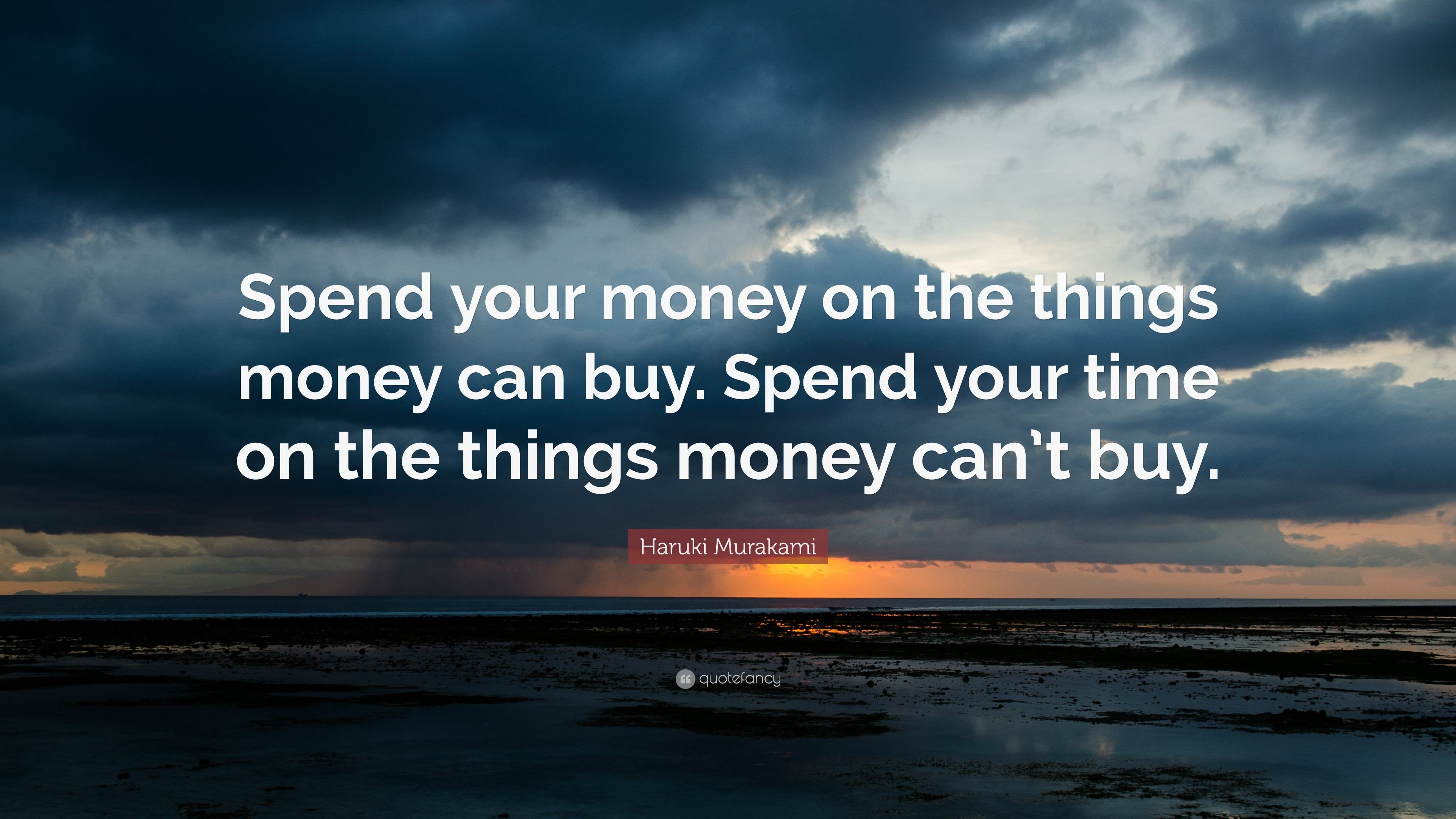 Haruki Murakami Quote Spend Your Money On The Things Money Can Buy