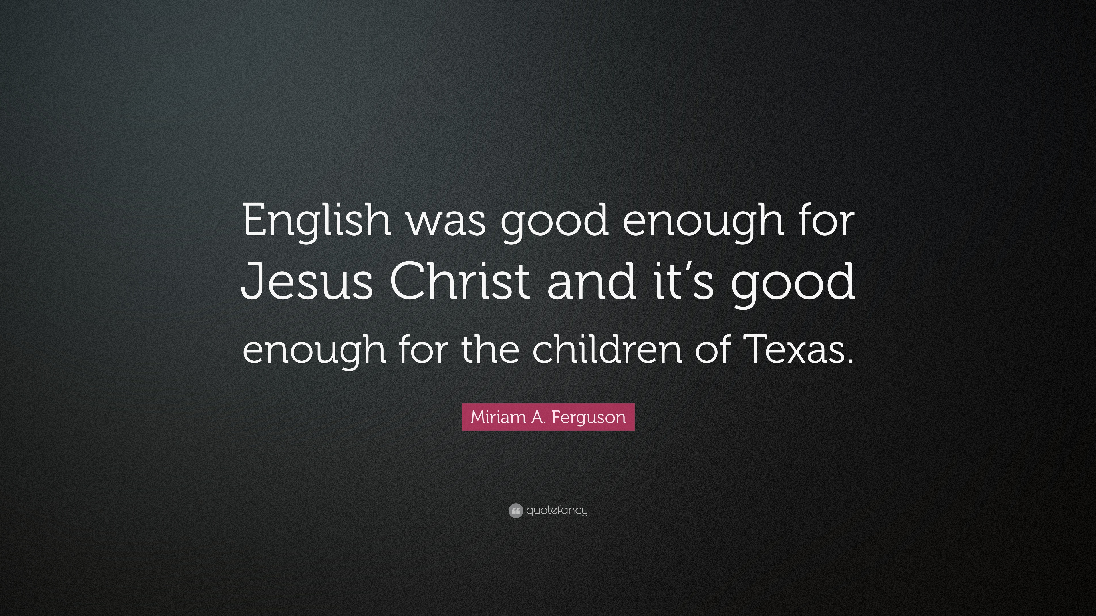 Miriam A Ferguson Quote English Was Good Enough For Jesus Christ