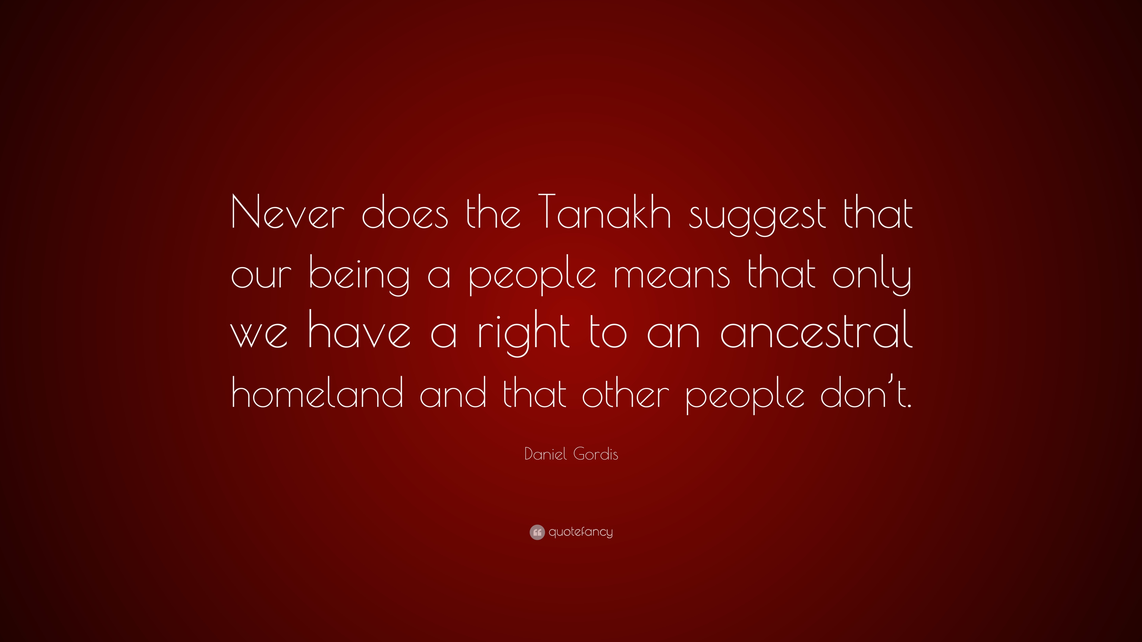 Daniel Gordis Quote Never Does The Tanakh Suggest That Our Being A People Means