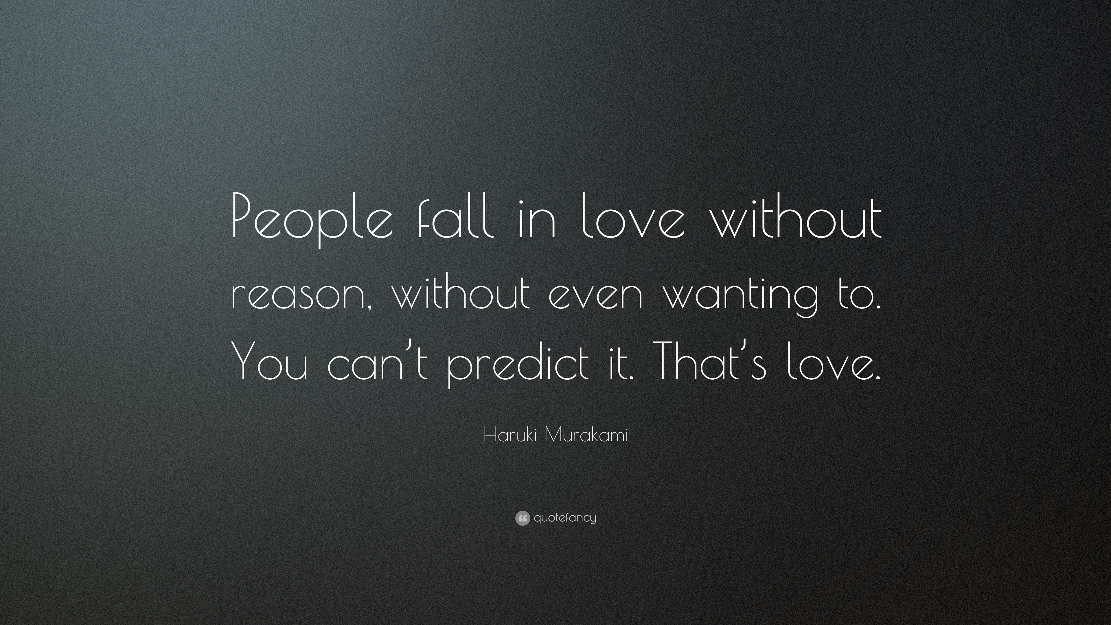 "Haruki Murakami Quote ""People fall in love without reason without even wanting to"