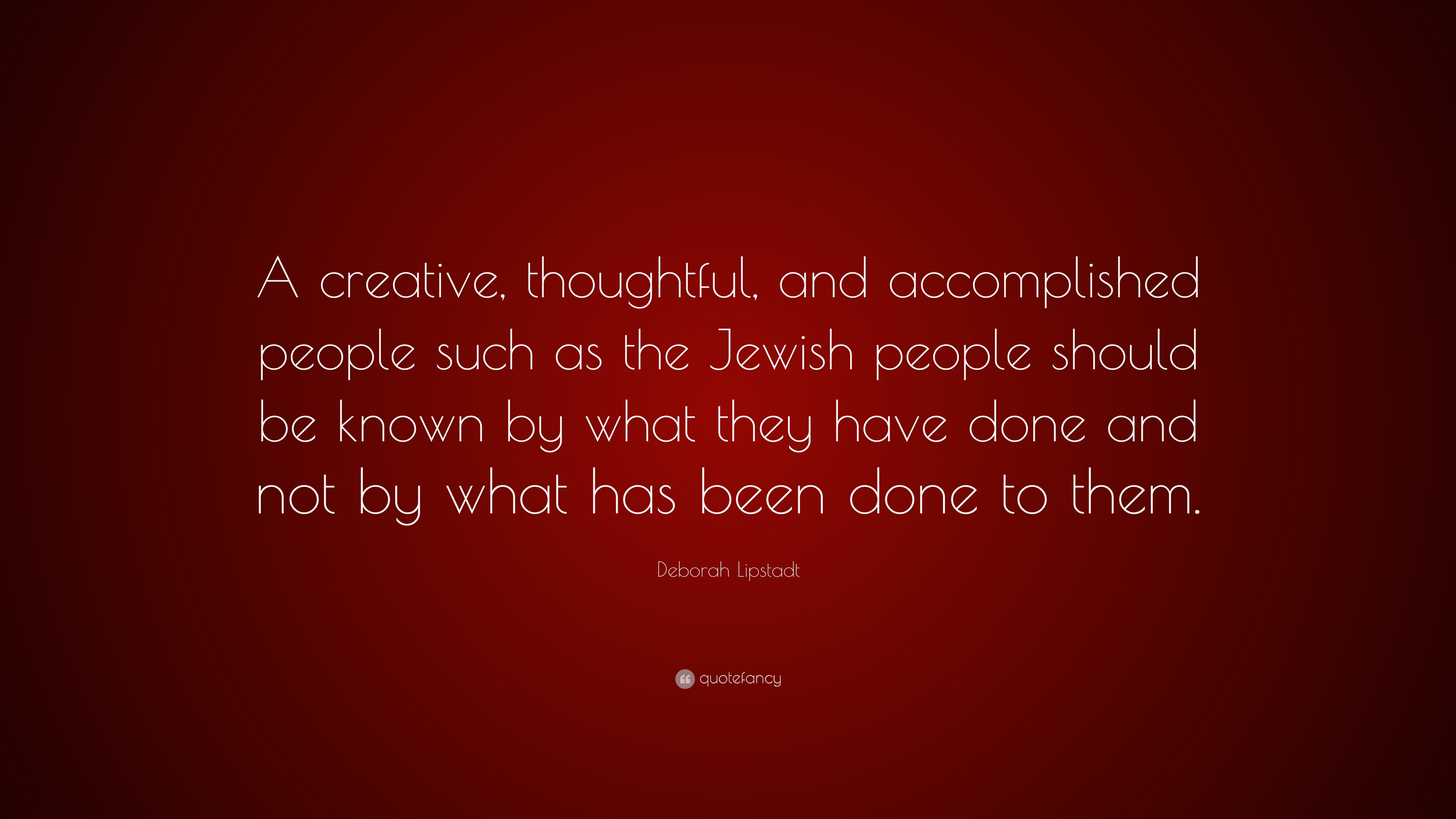 "Thoughtful Quotes Deborah Lipstadt Quote ""A Creative Thoughtful And Accomplished"