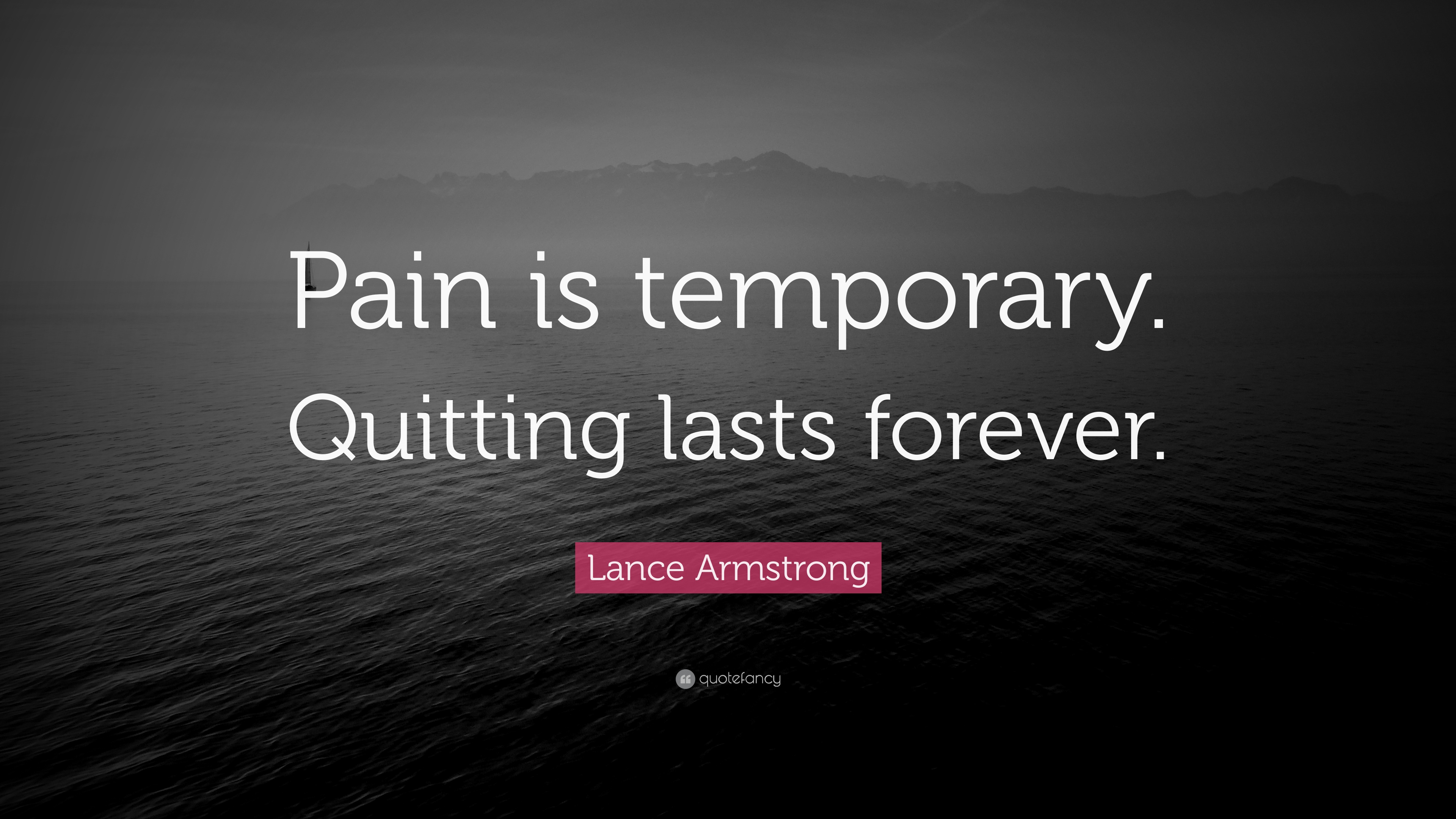 Lance Armstrong Quote Pain Is Temporary Quitting Lasts Forever