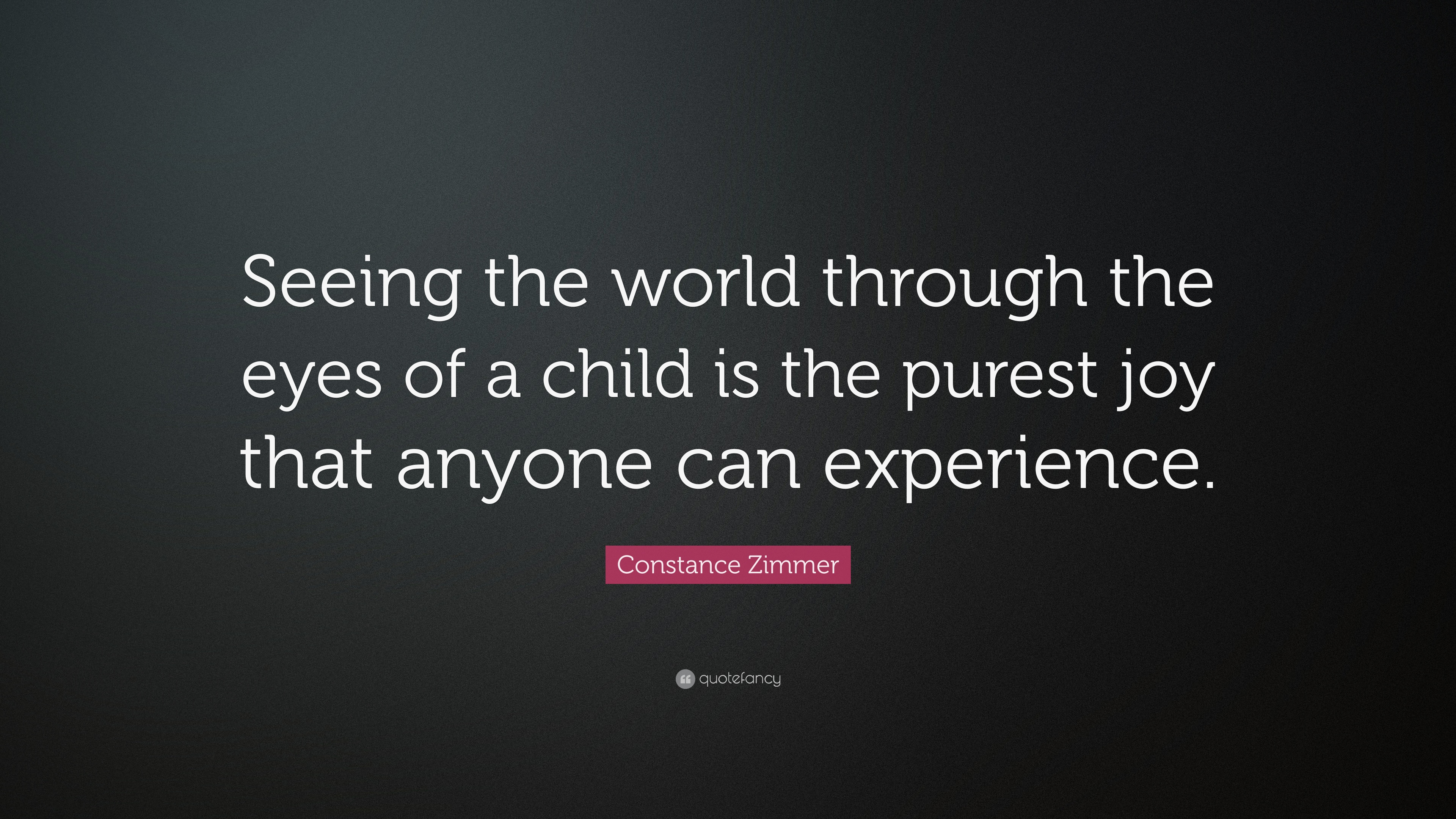 "Through The Eyes Of A Child Quote: Constance Zimmer Quote: ""Seeing The World Through The Eyes"