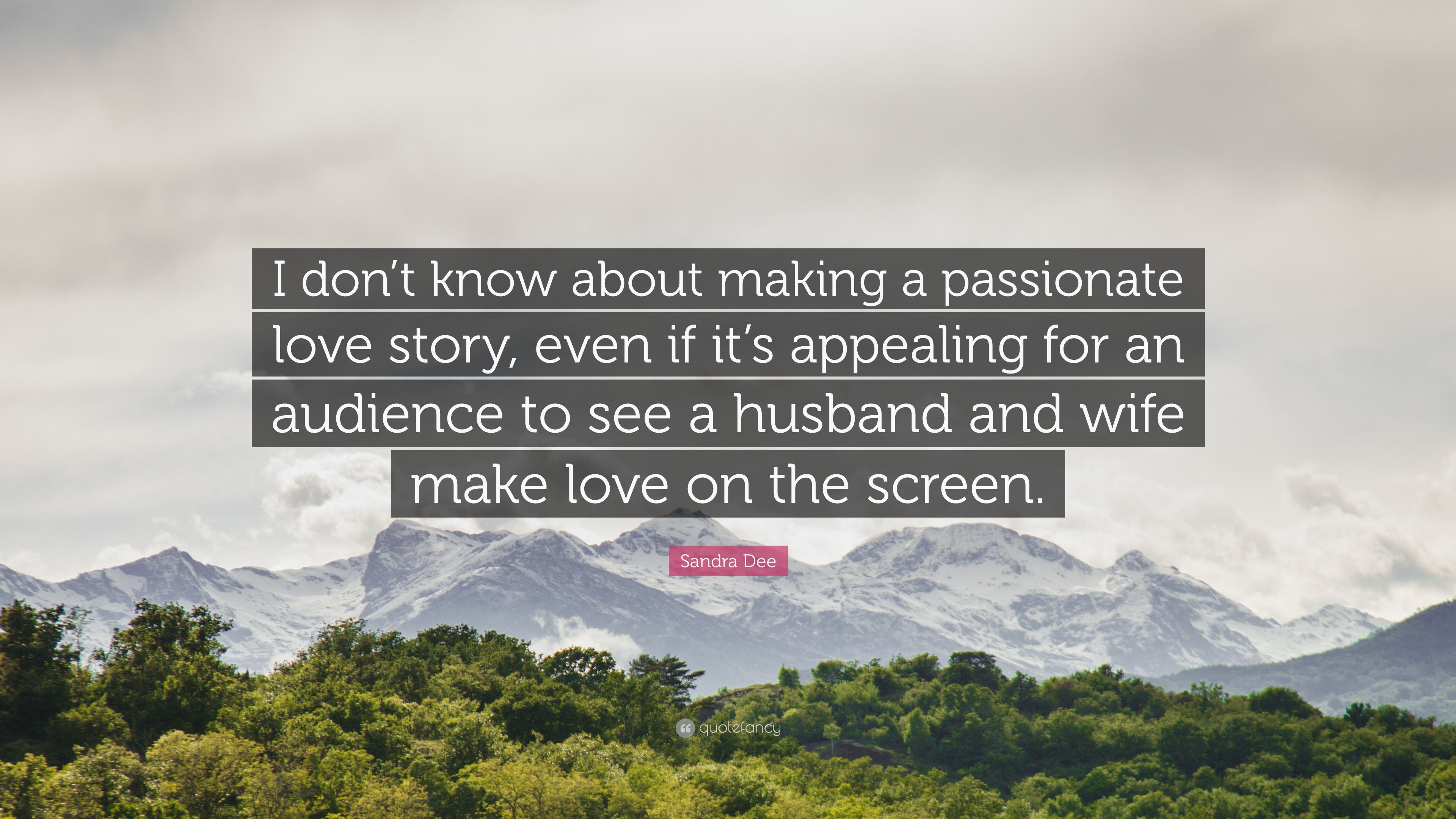 """Sandra Dee Quote: """"I don\'t know about making a passionate ..."""