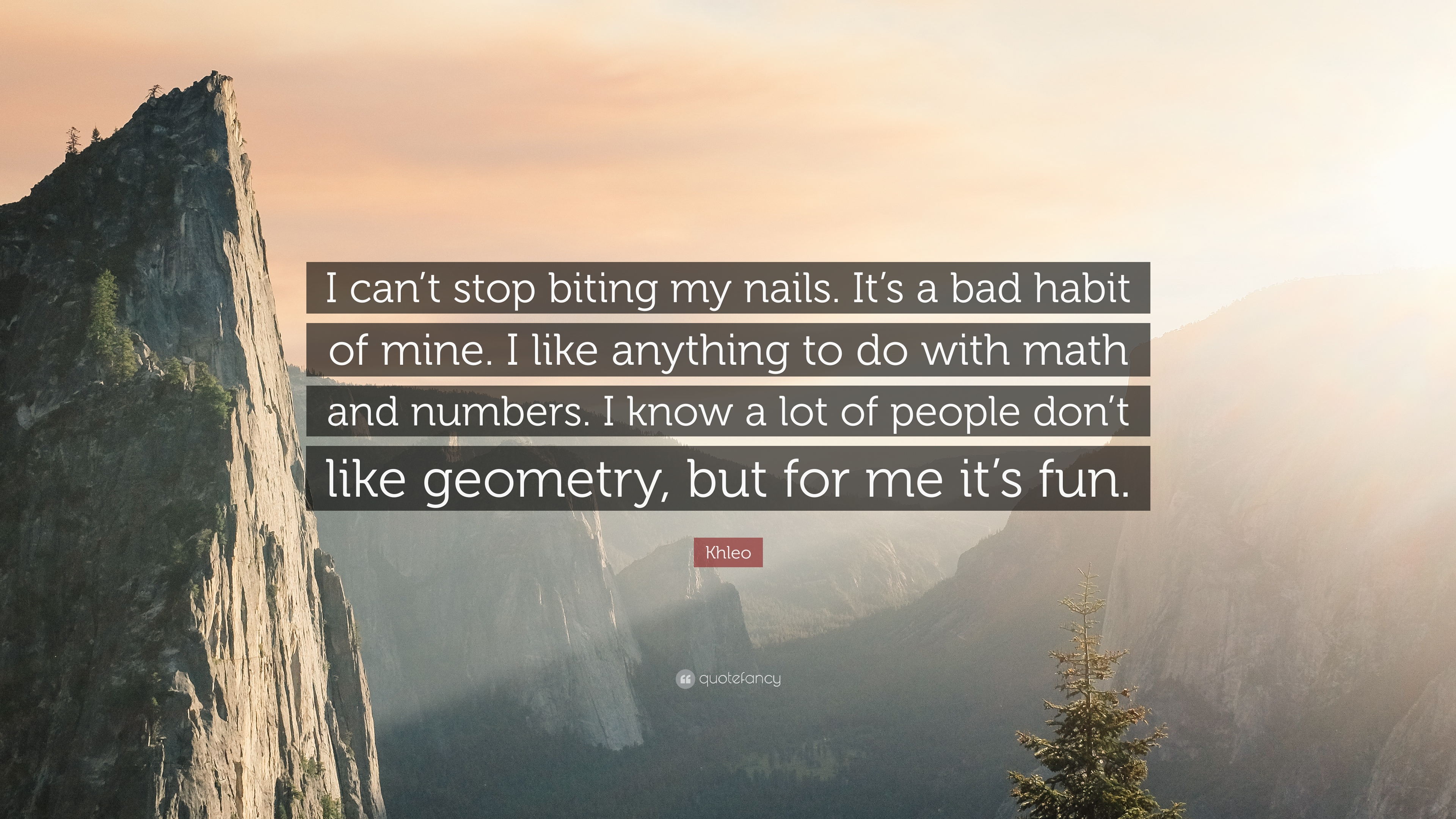 """Khleo Quote: """"I can\'t stop biting my nails. It\'s a bad habit of mine ..."""