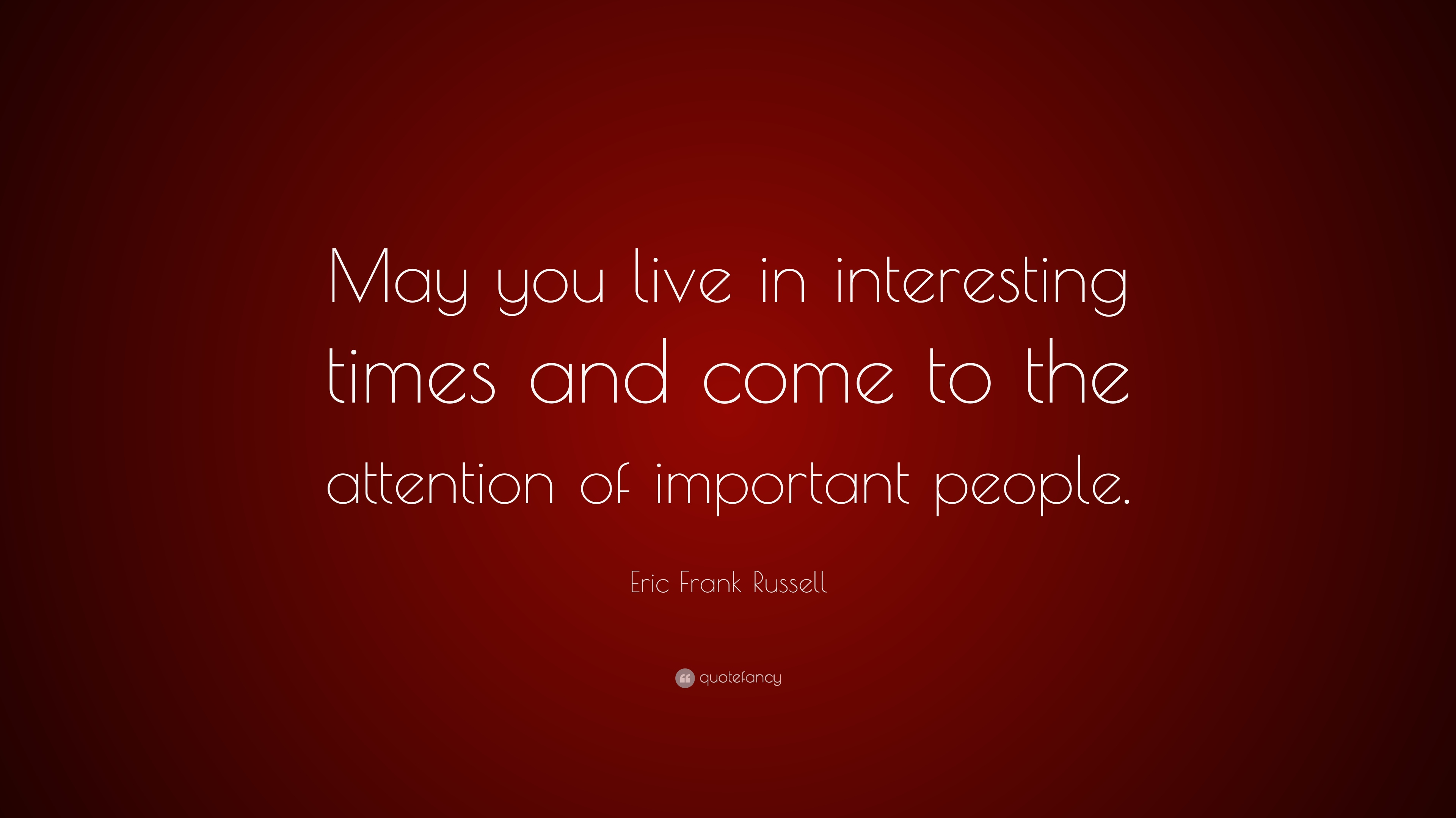 eric frank russell quote u201cmay you live in interesting times and rh quotefancy com may you live in interesting times snopes may you live in interesting times meaning