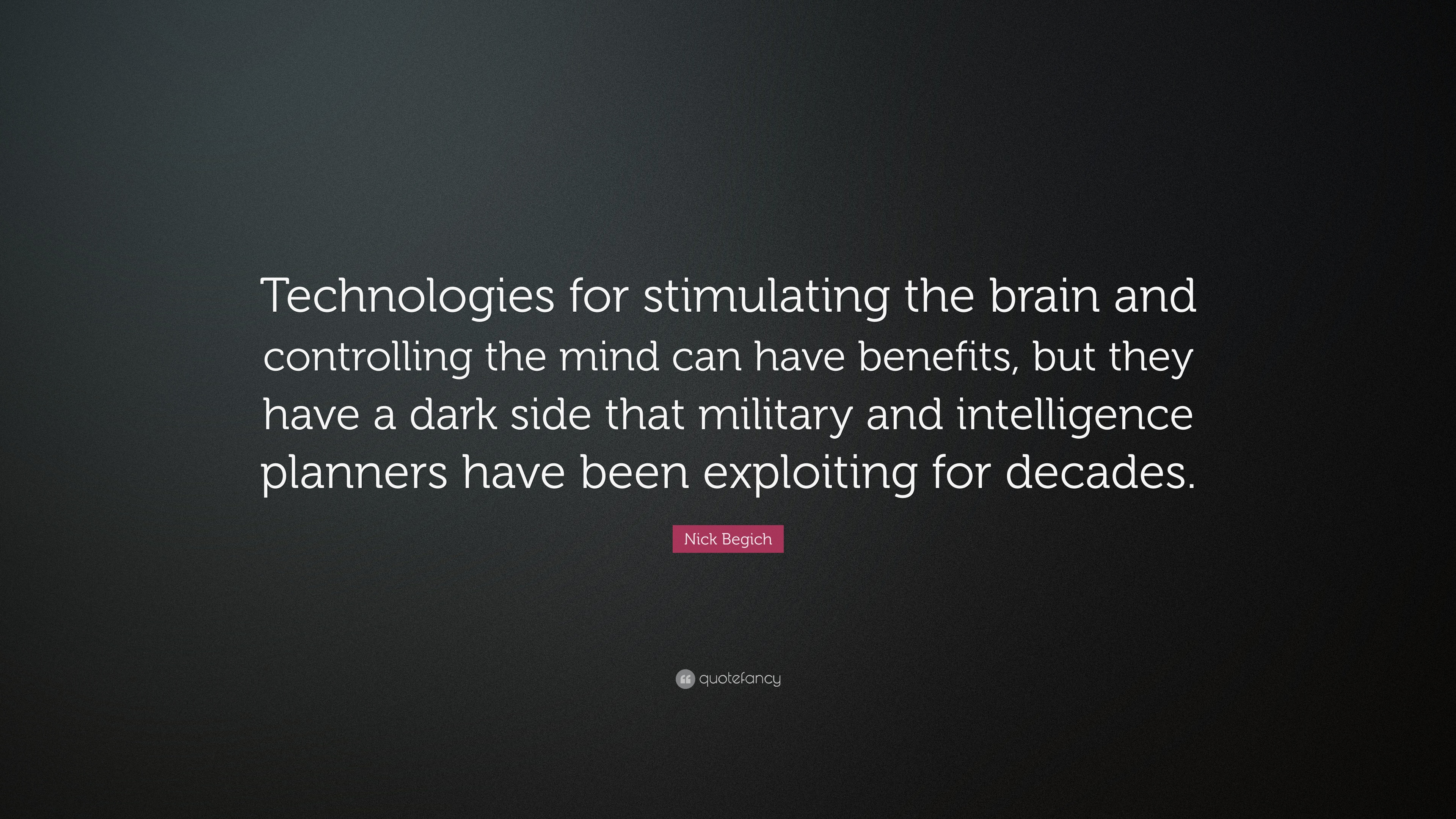 Nick Begich Quote: U201cTechnologies For Stimulating The Brain And Controlling  The Mind Can Have