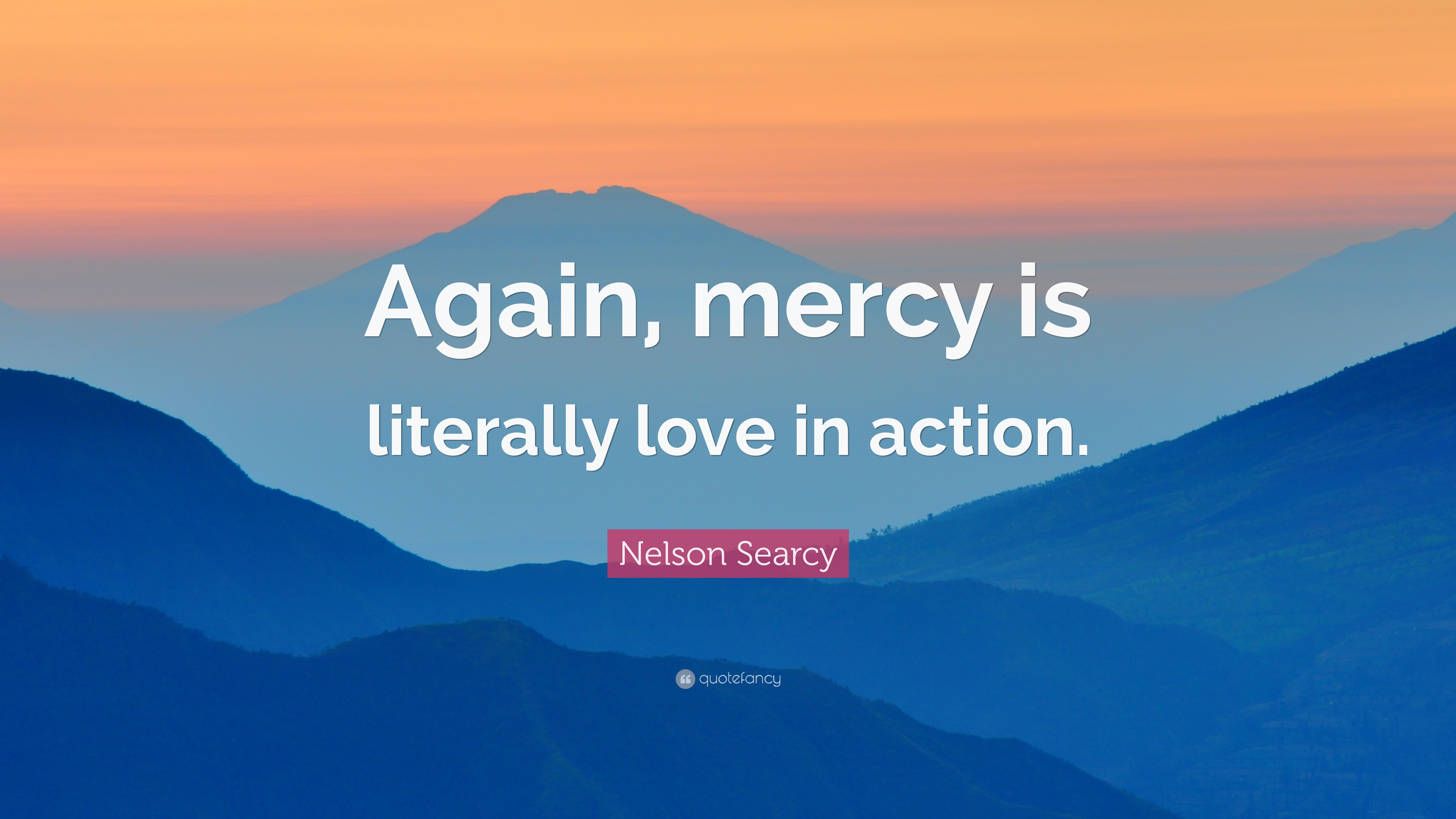 """Nelson Searcy Quote: """"Again, Mercy Is Literally Love In"""