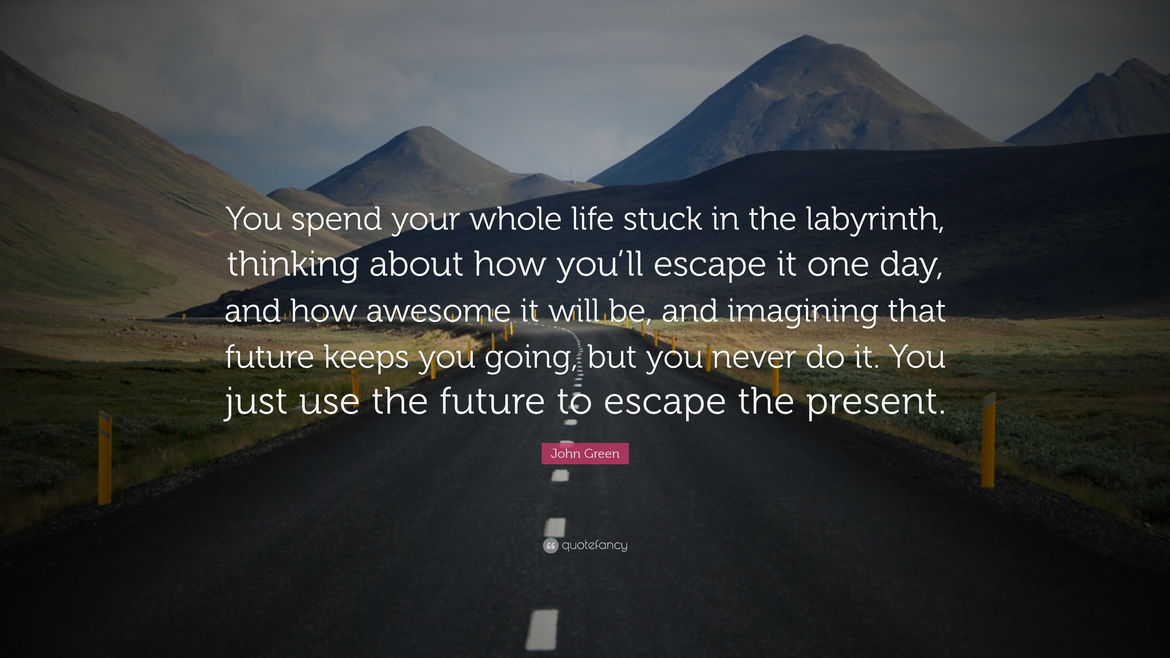 Beau John Green Quote: U201cYou Spend Your Whole Life Stuck In The Labyrinth,  Thinking