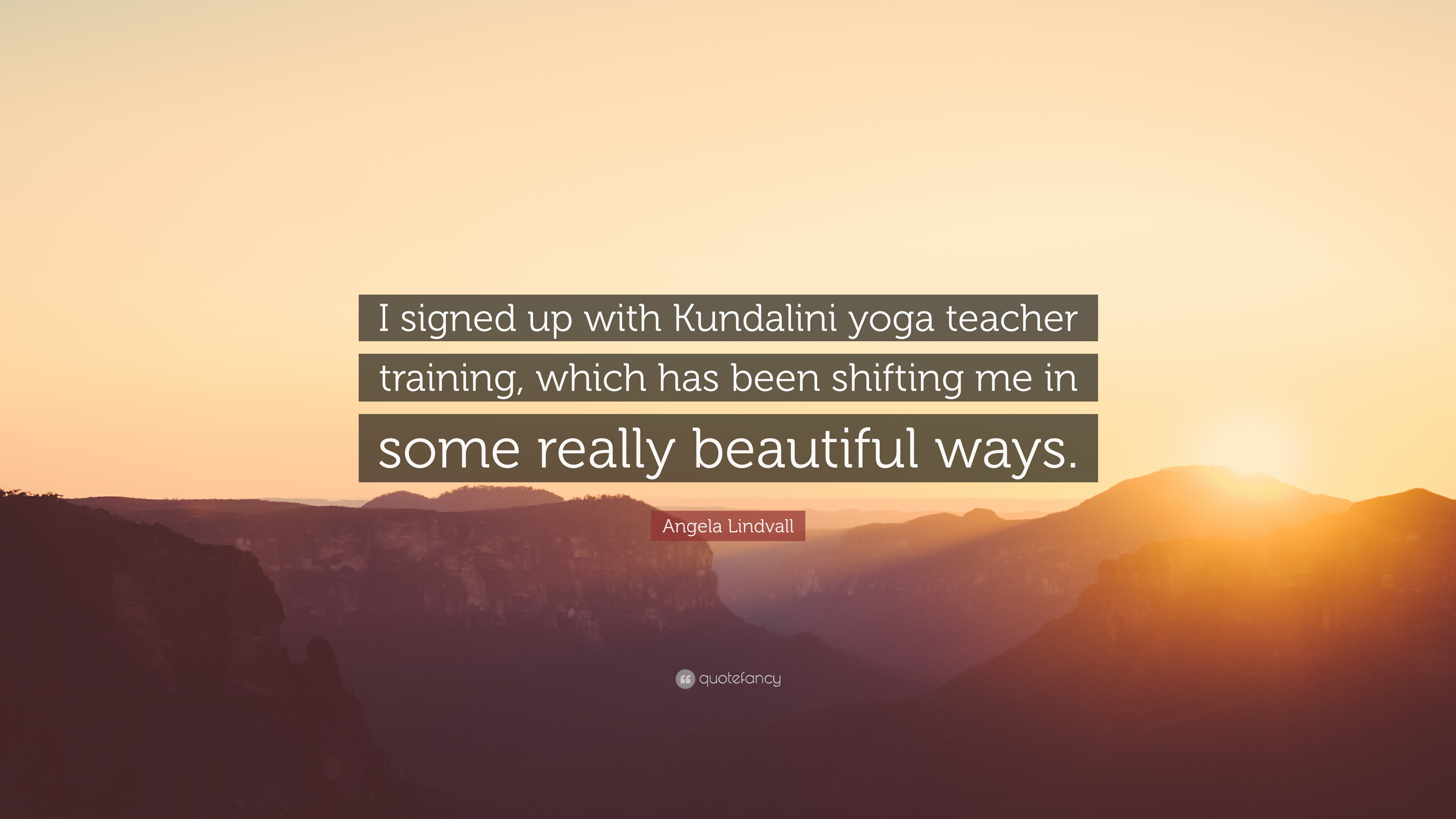 Angela Lindvall Quote I Signed Up With Kundalini Yoga Teacher Training Which Has