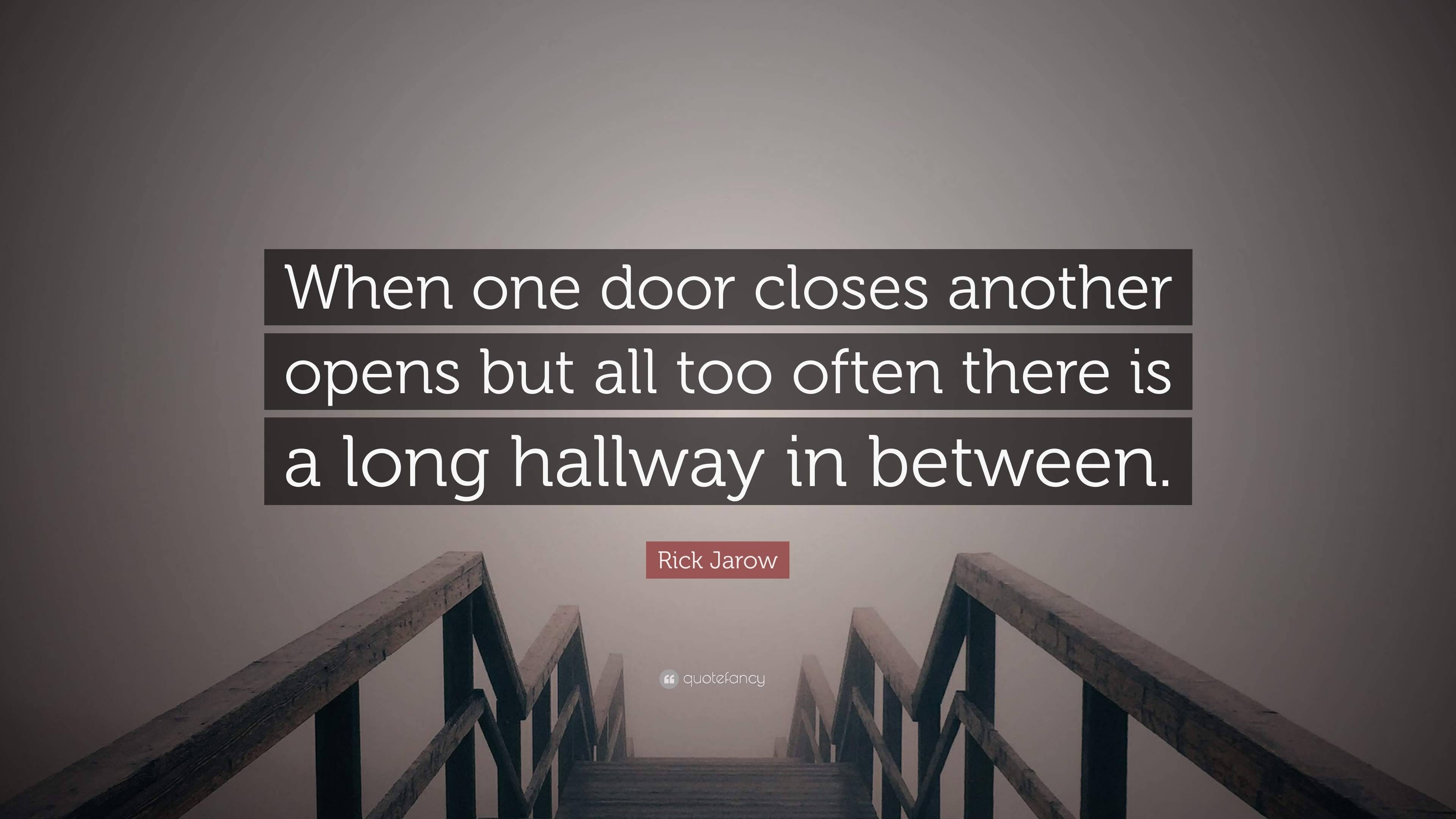 Rick Jarow Quote When One Door Closes Another Opens But All Too