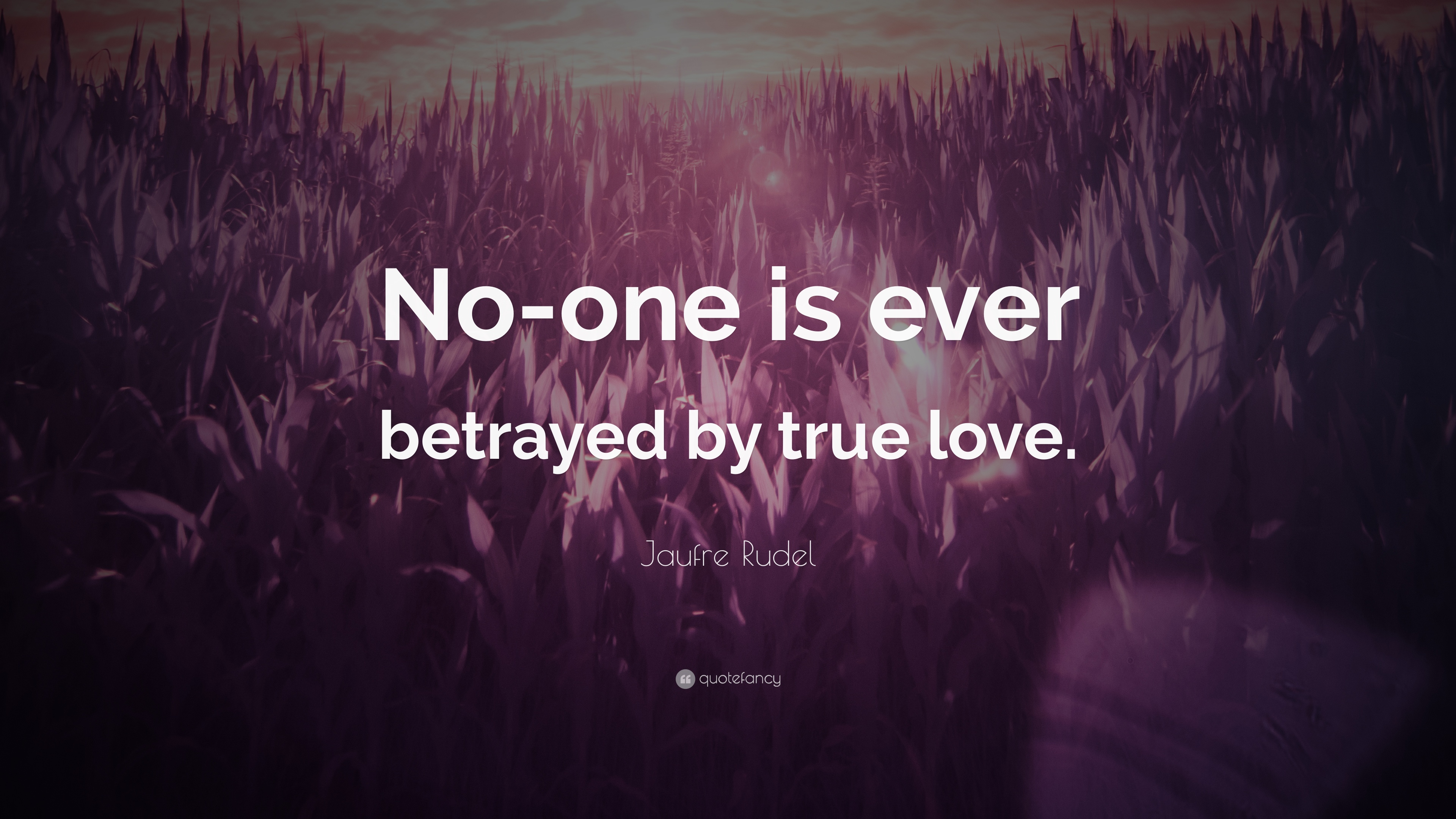 """Betrayed By Love Quotes: Jaufre Rudel Quote: """"No-one Is Ever Betrayed By True Love"""