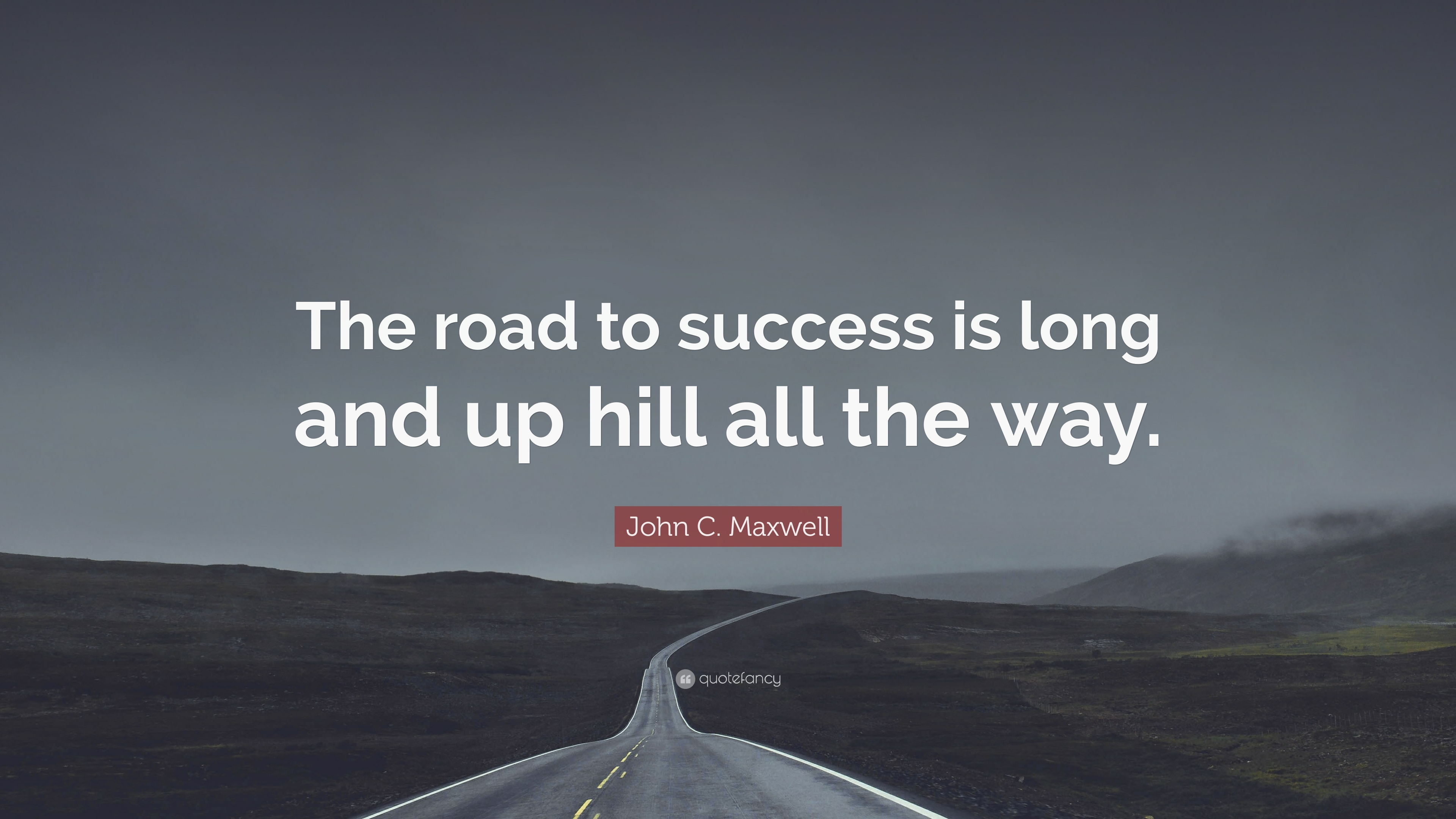 "Road To Success Quotes John Cmaxwell Quote ""The Road To Success Is Long And Up Hill"