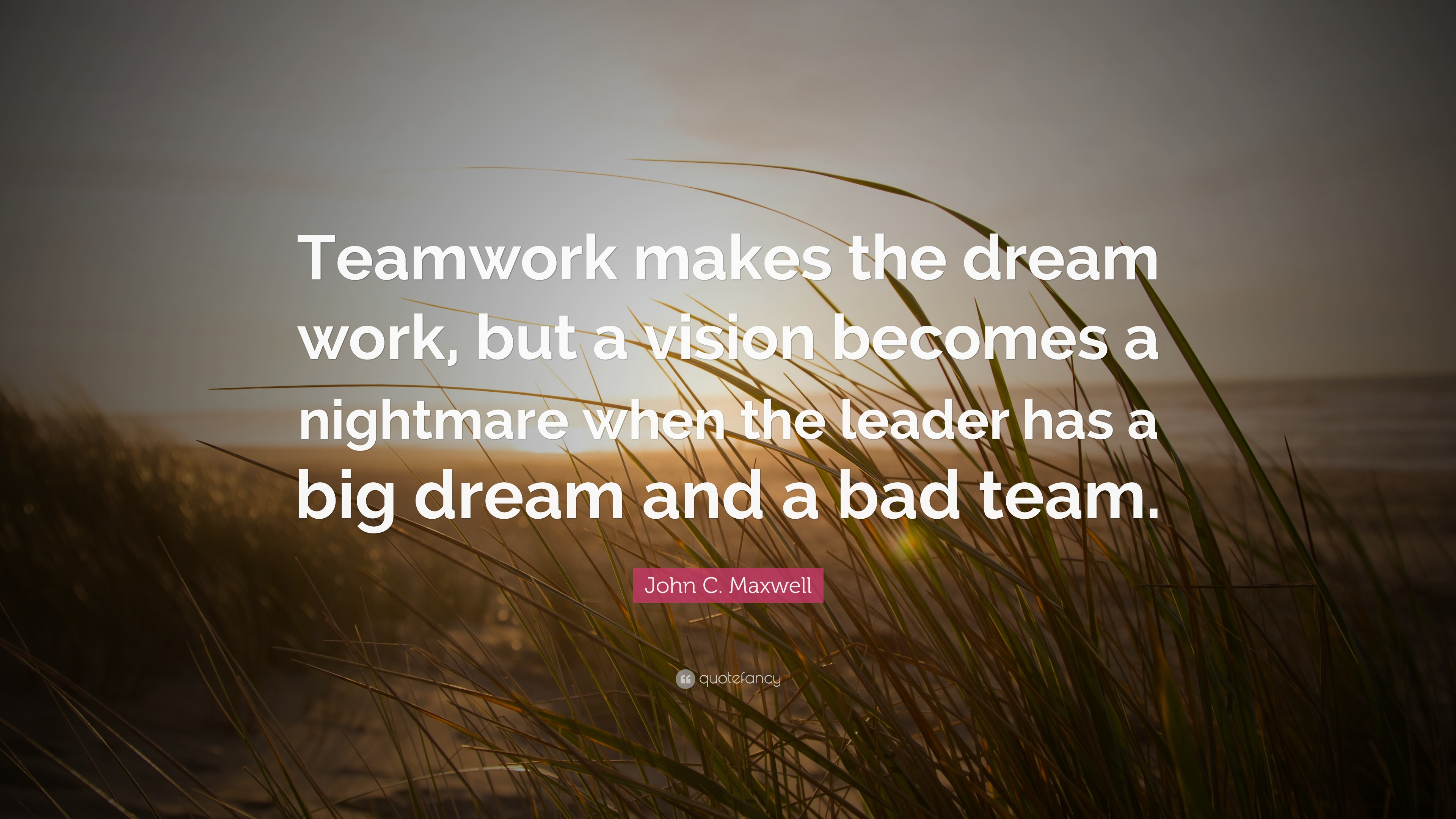 John C Maxwell Quote Teamwork Makes The Dream Work But A Vision