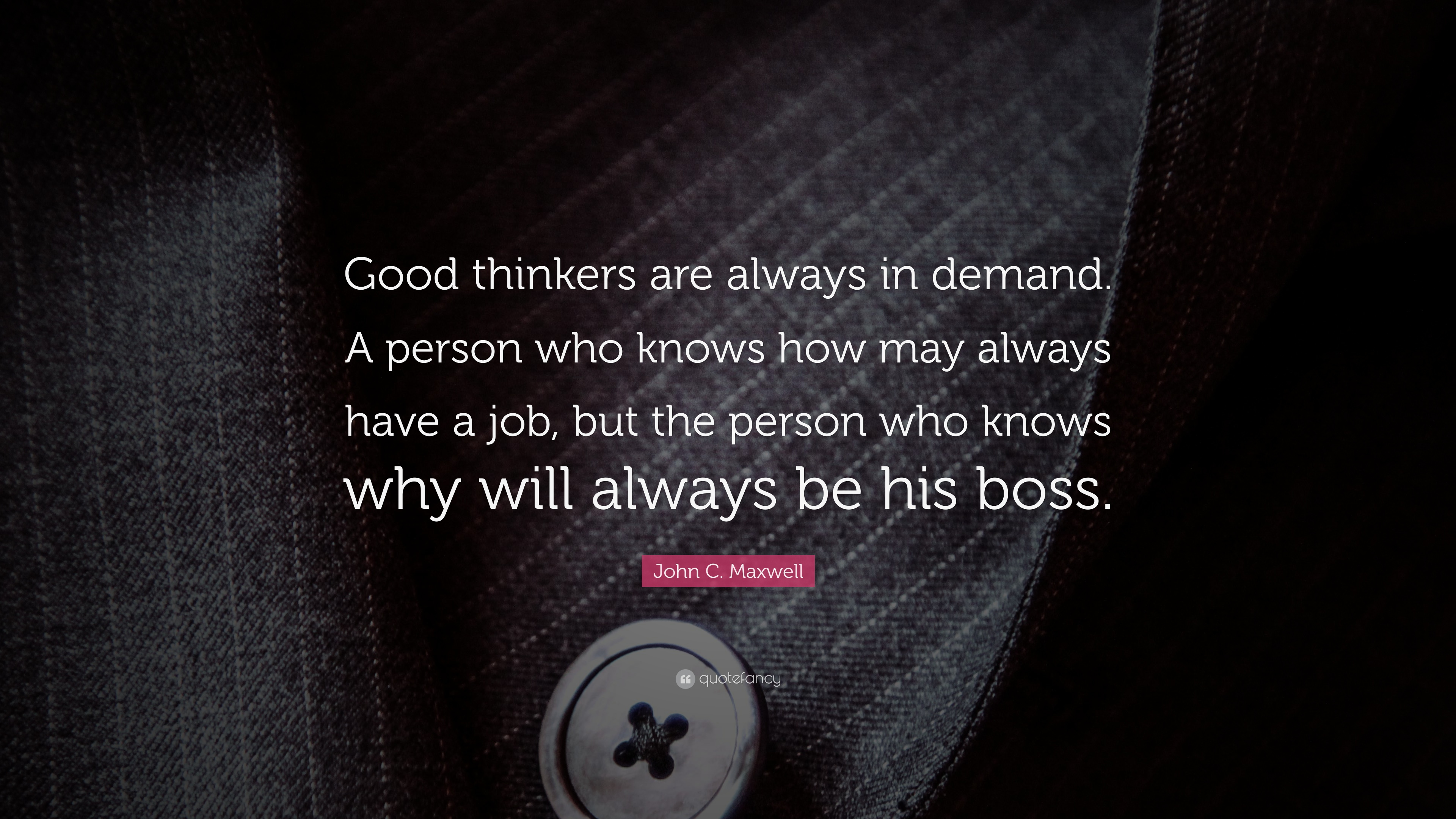 John C Maxwell Quote Good Thinkers Are Always In Demand A Person