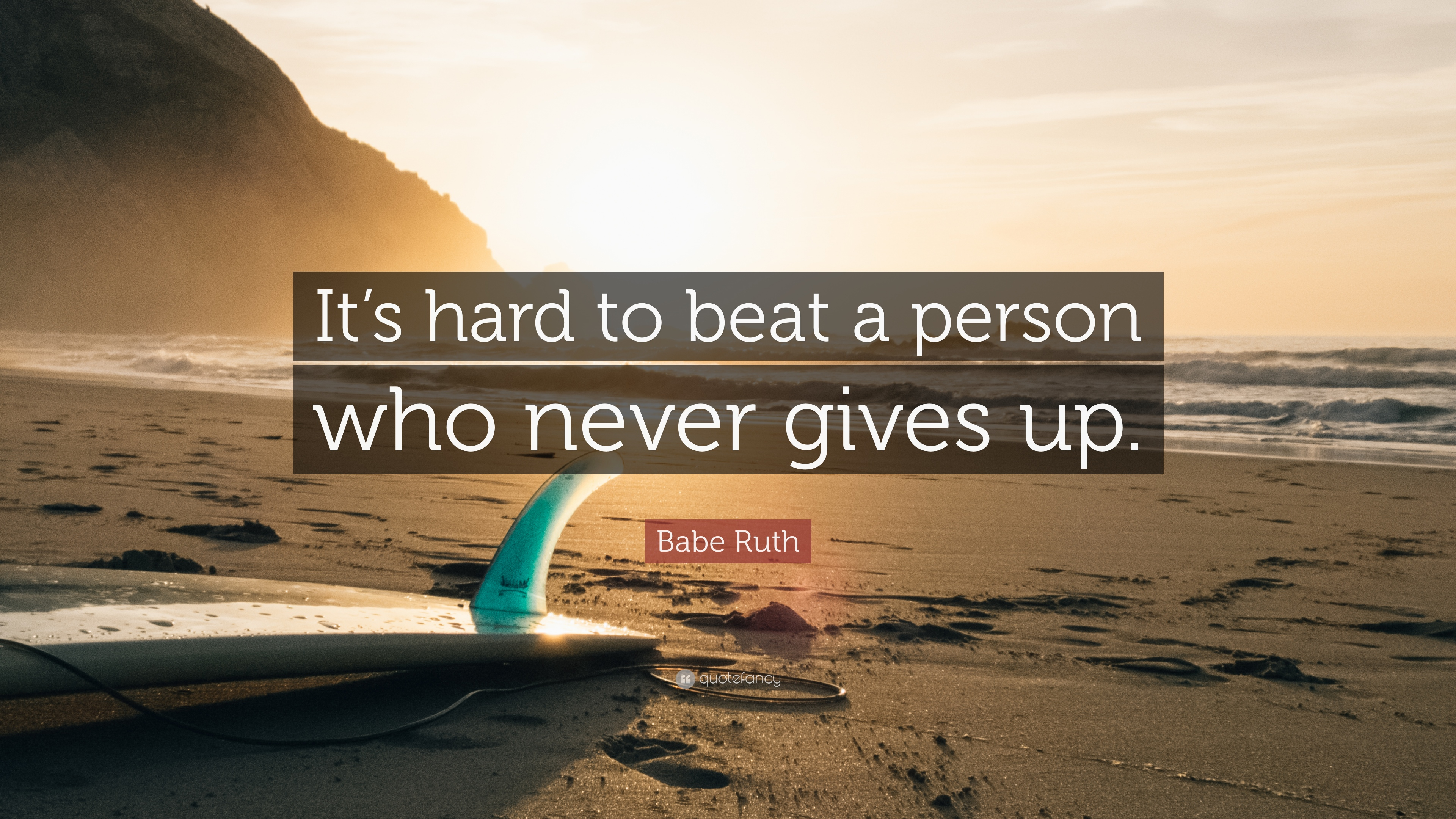 """Babe Ruth Quote: """"It's hard to beat a person who never gives"""