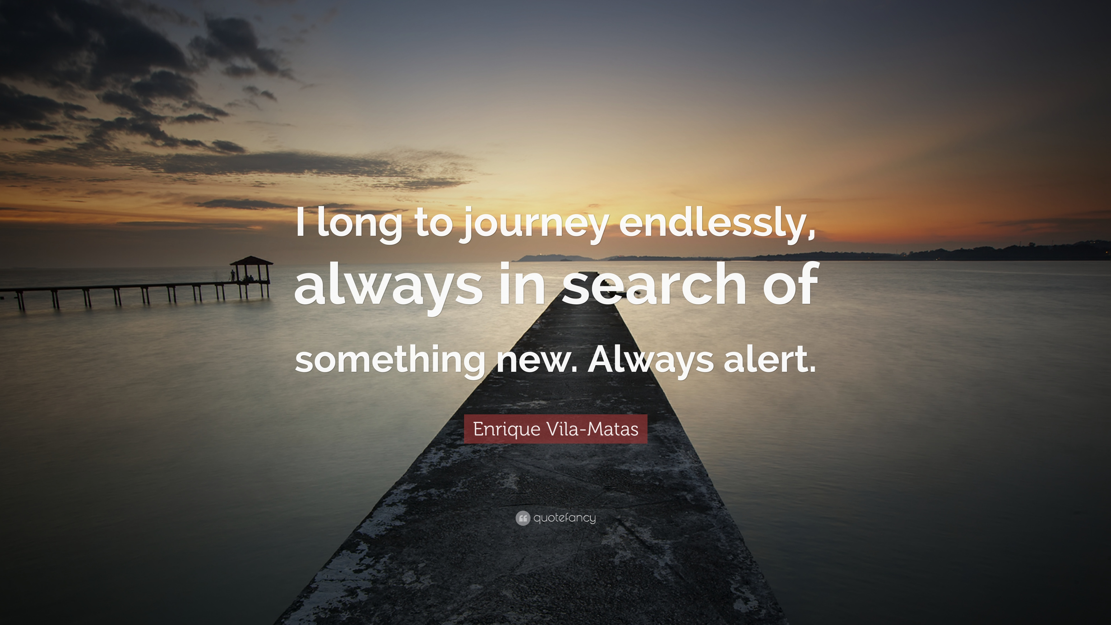 Enrique Vila Matas Quote I Long To Journey Endlessly Always In