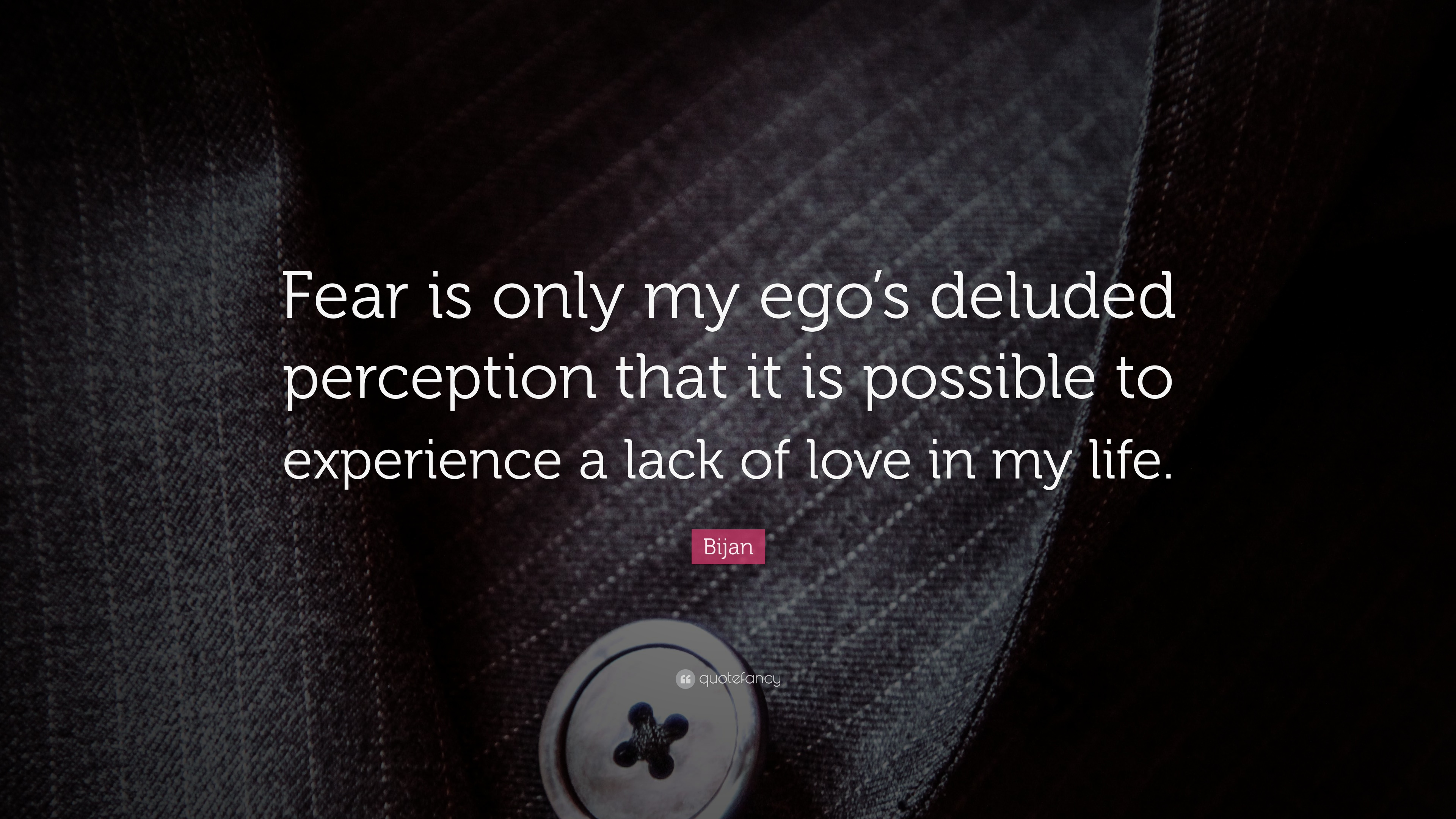 Bijan Quote Fear Is Only My Ego S Deluded Perception That It Is