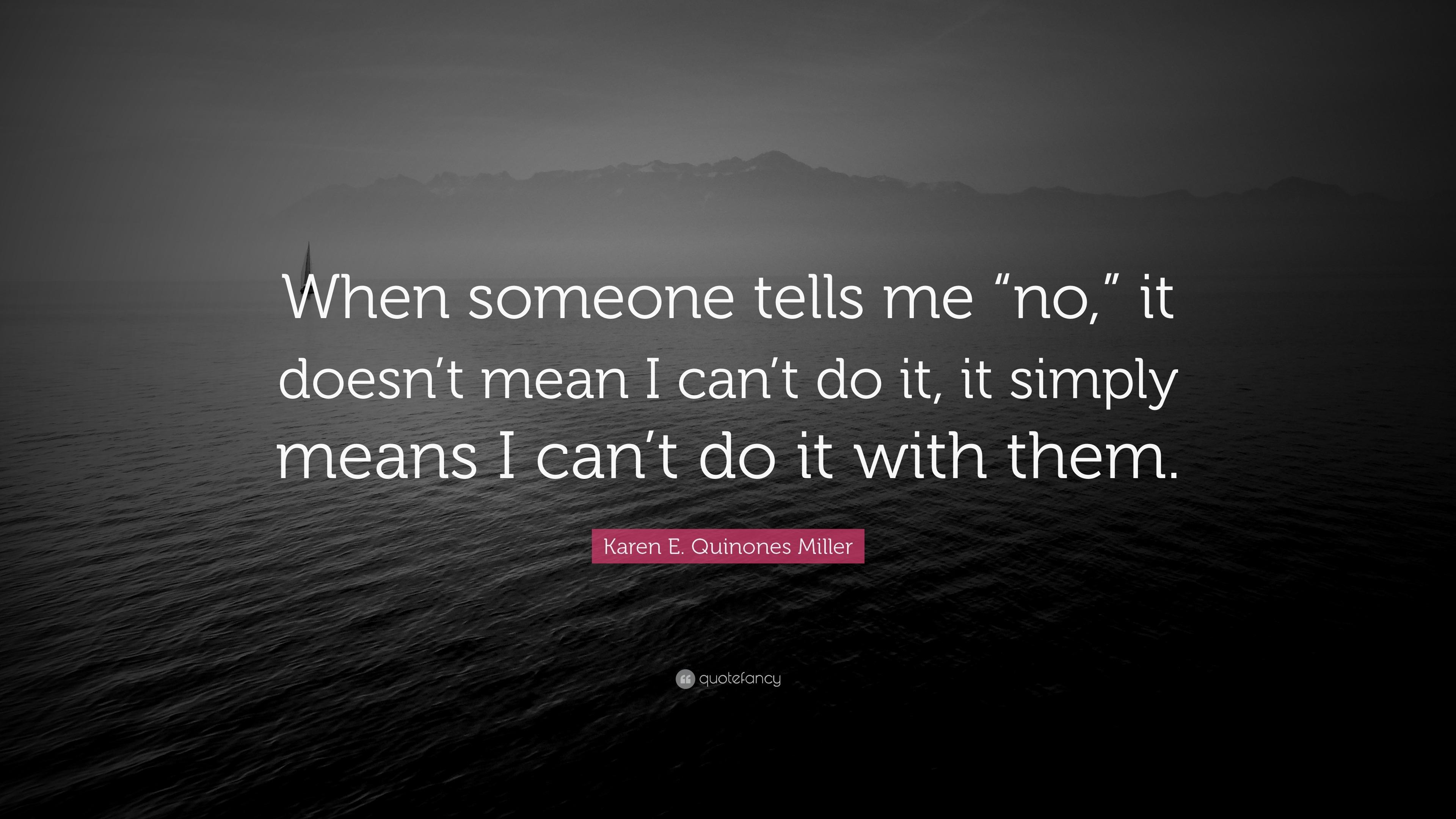 "Karen E. Quinones Miller Quote: ""When someone tells me ""no ..."
