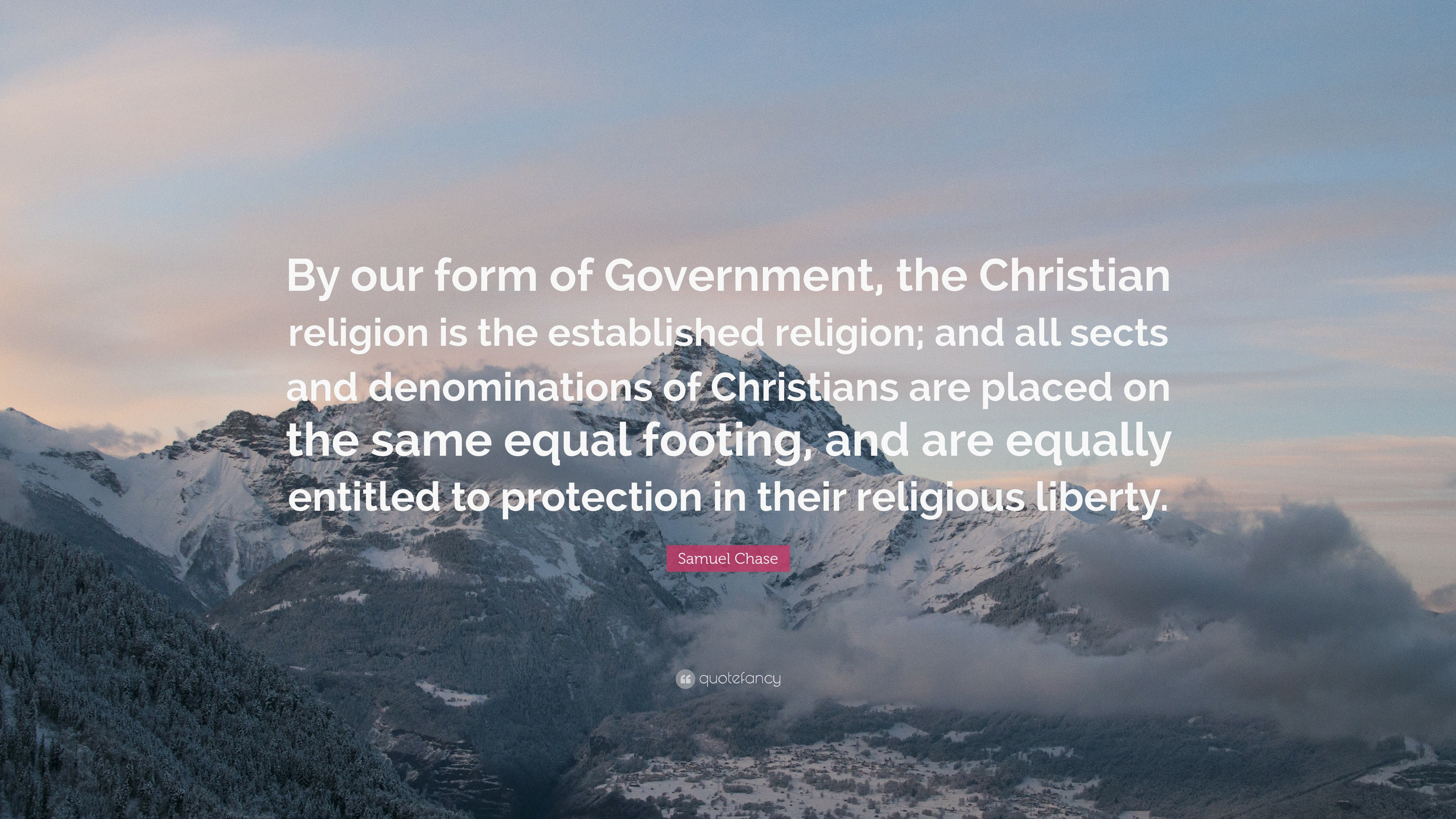 Samuel Chase Quote: U201cBy Our Form Of Government, The Christian Religion Is  The
