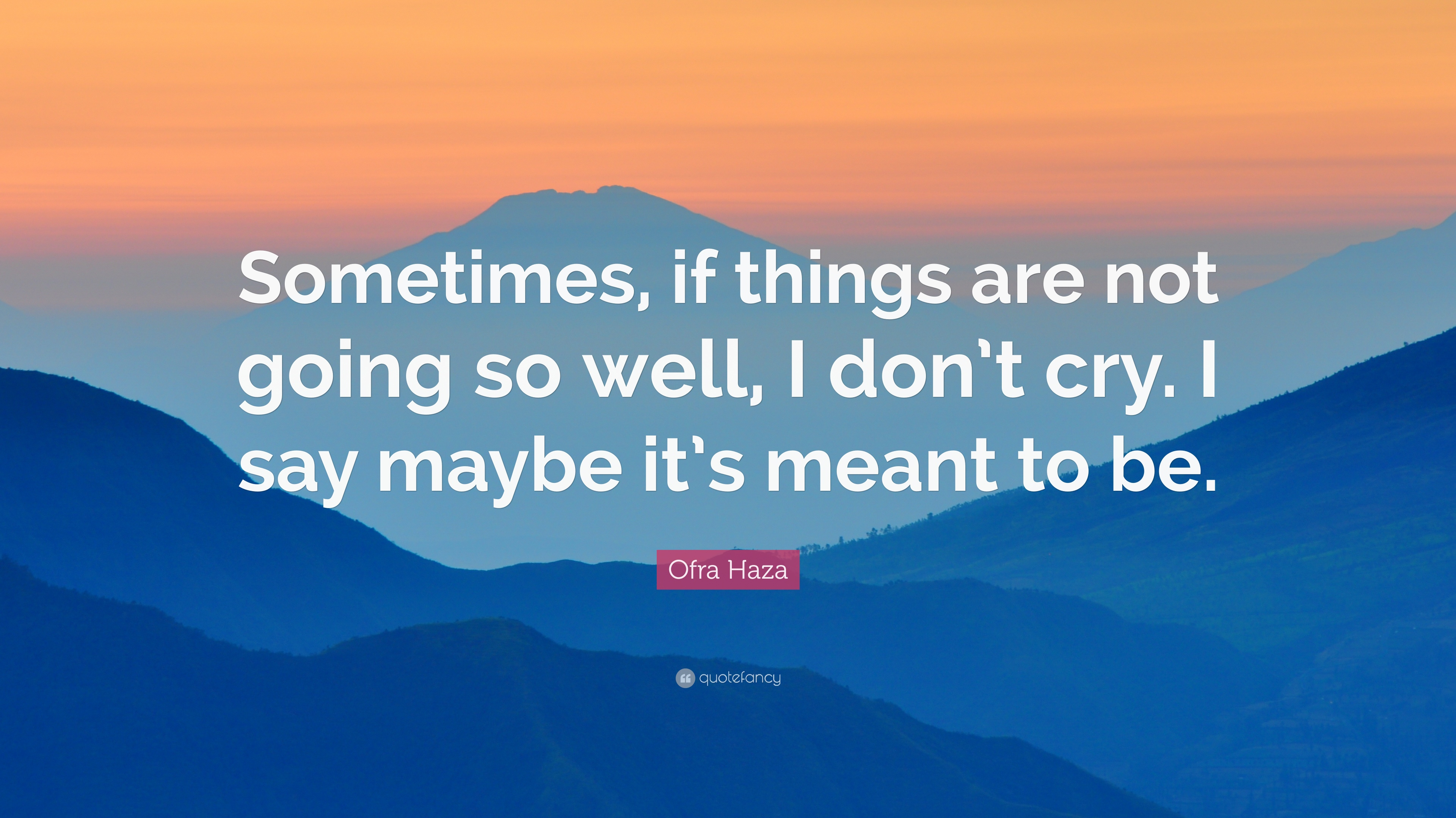 Ofra Haza Quote Sometimes If Things Are Not Going So Well I Don