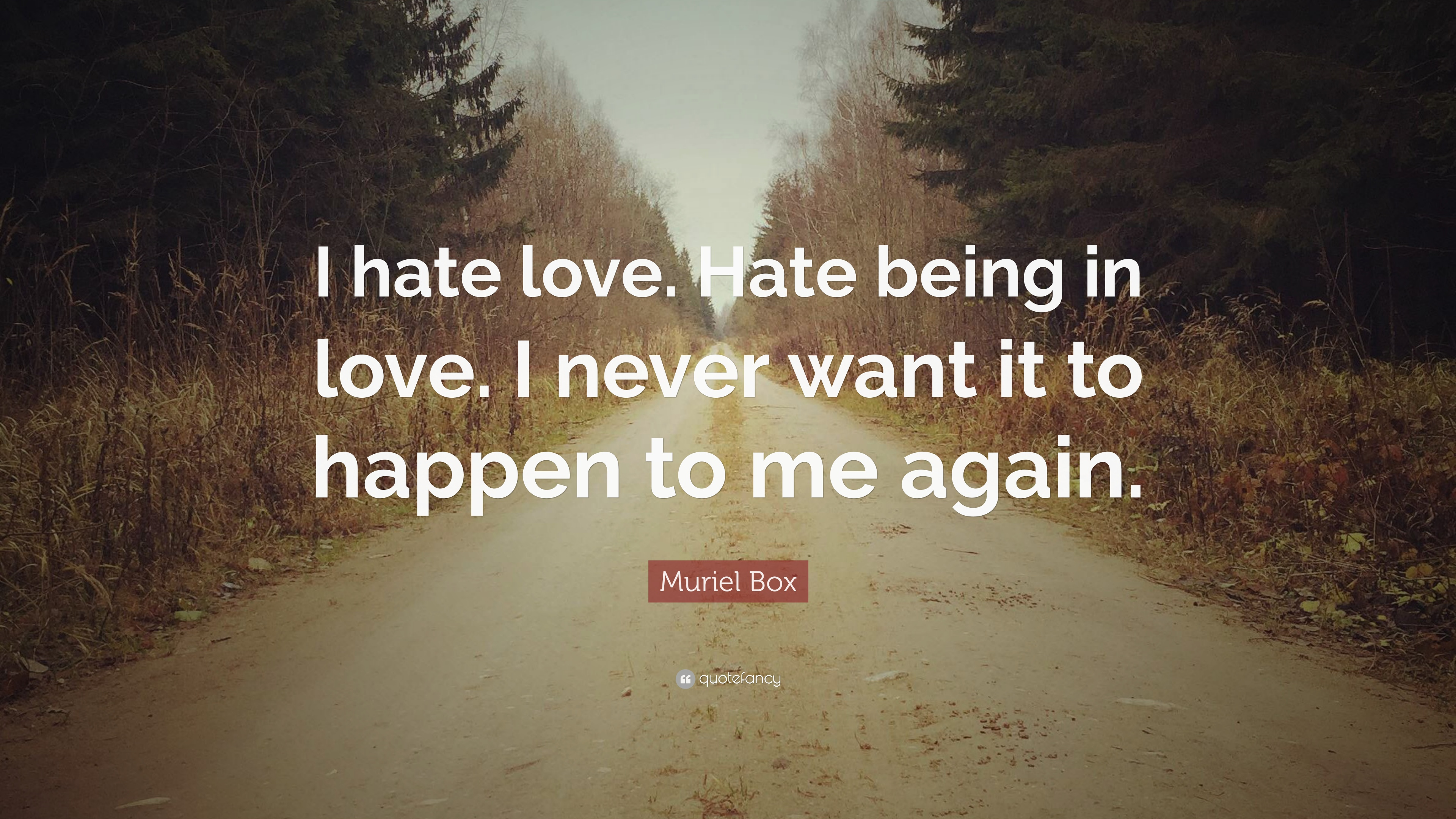 Muriel Box Quote I Hate Love Hate Being In Love I Never Want It