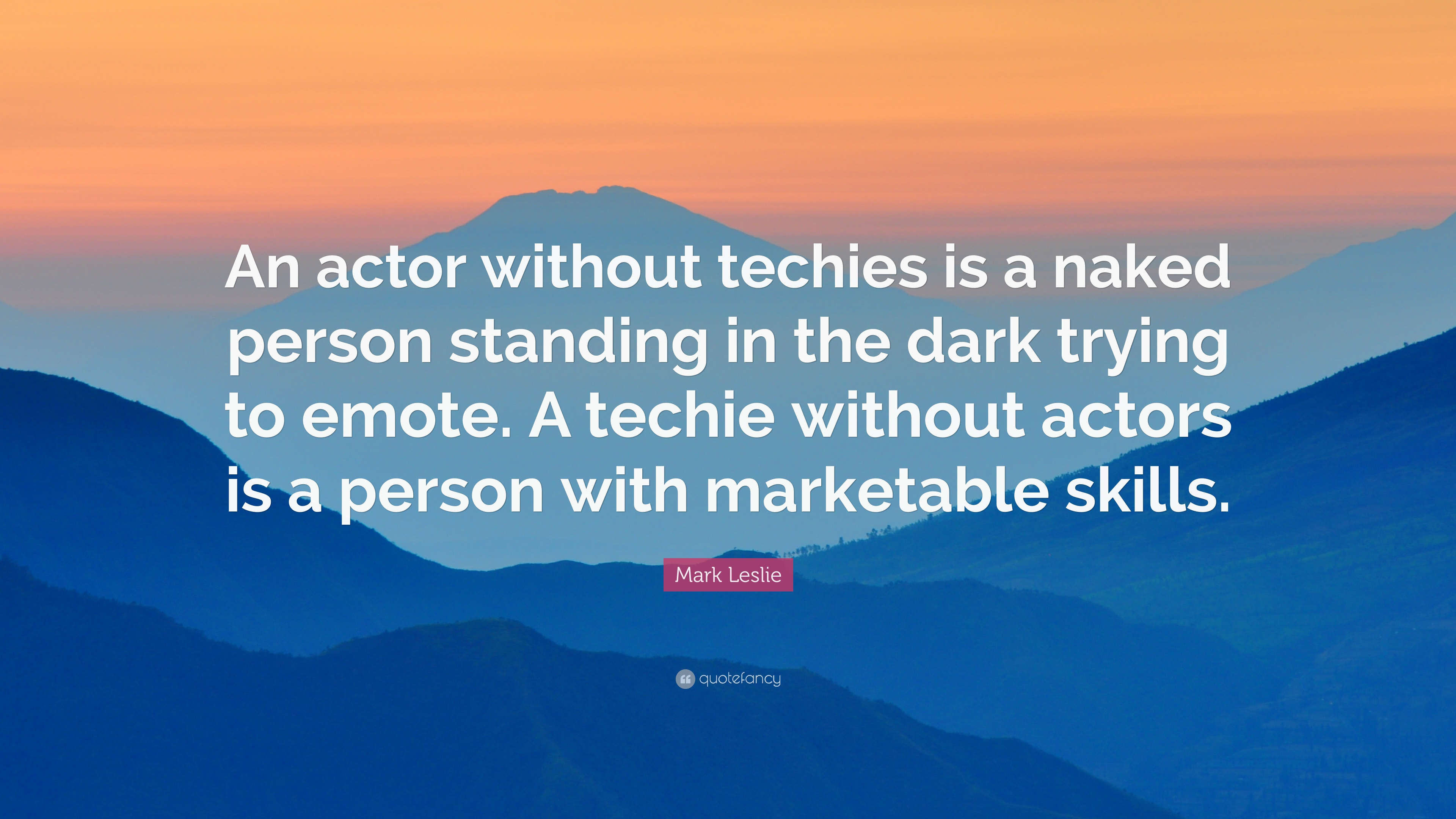 mark leslie quote an actor out techies is a naked person mark leslie quote an actor out techies is a naked person standing in the