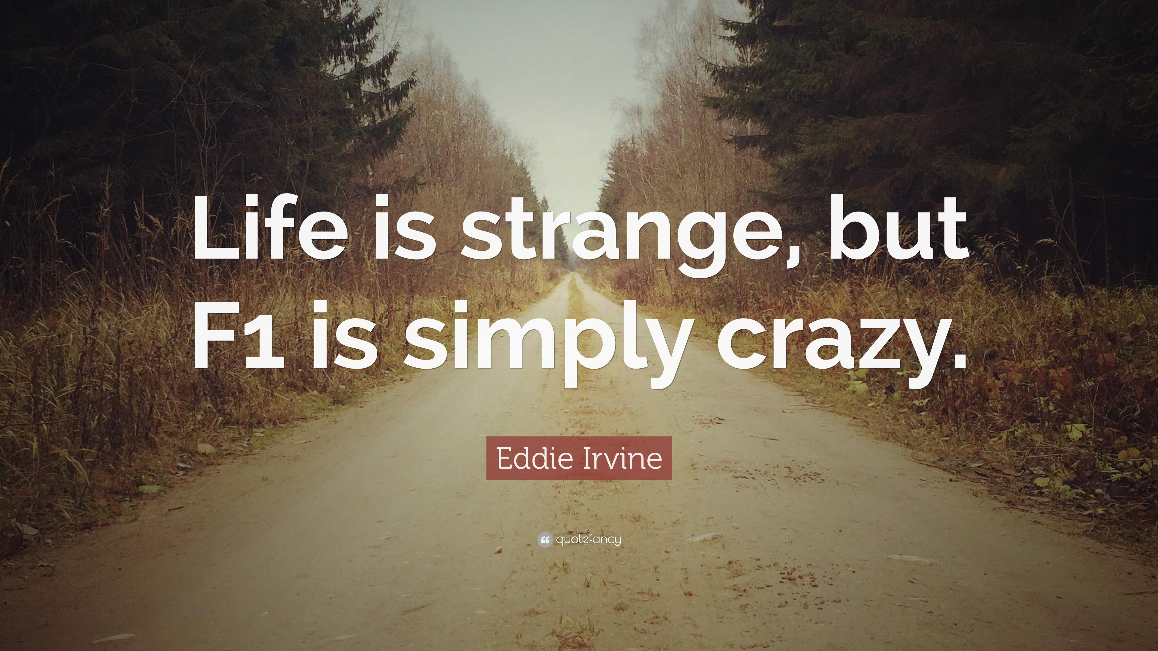 Eddie Irvine Quote Life Is Strange But F1 Is Simply Crazy 10