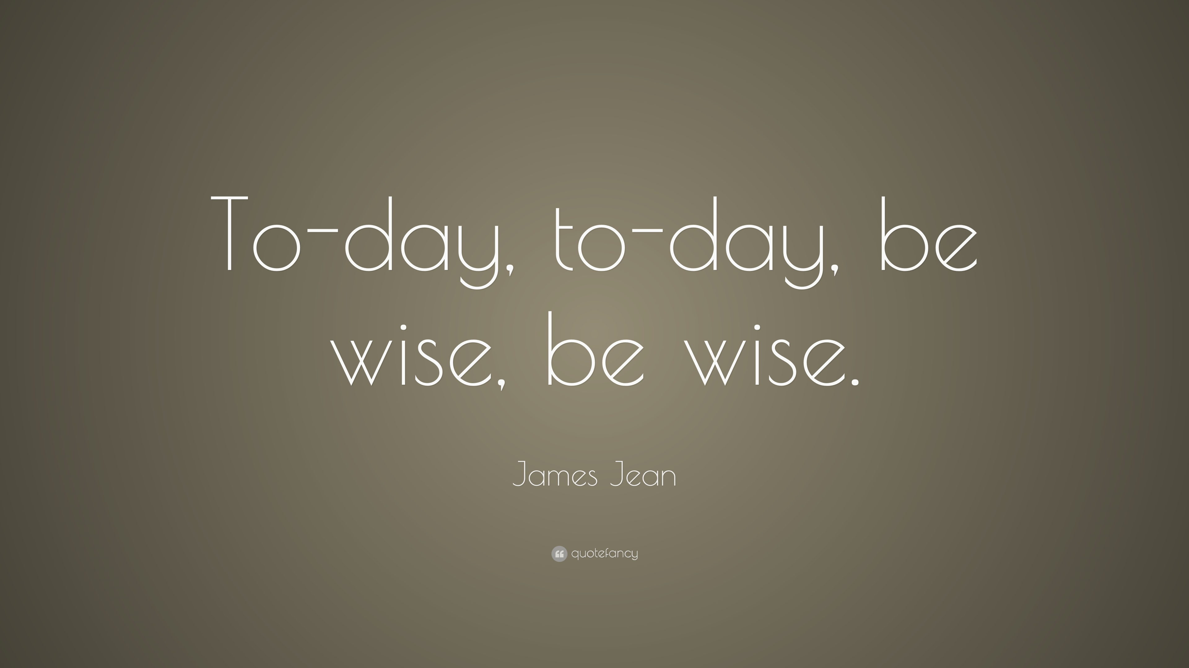 James Jean Quote To Day To Day Be Wise Be Wise 10
