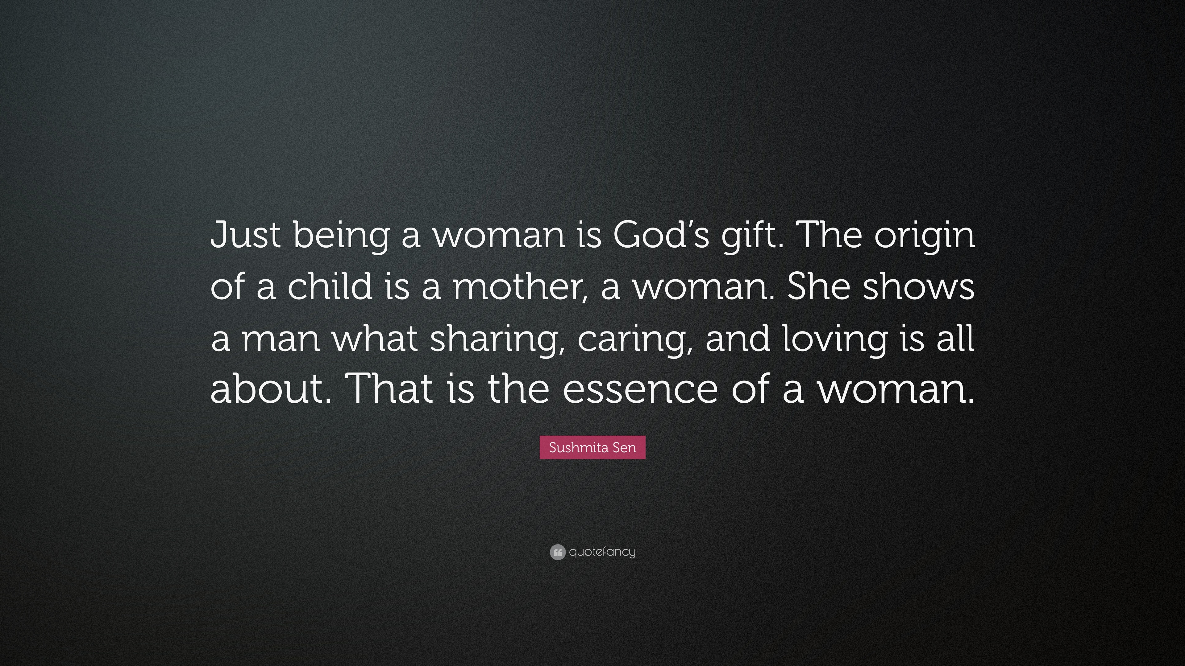 "Sushmita Sen Quote: ""Just being a woman is God\'s gift. The ..."